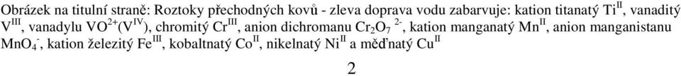 chromitý Cr III, anion dichromanu Cr 2 O 7 2-, kation manganatý Mn II, anion