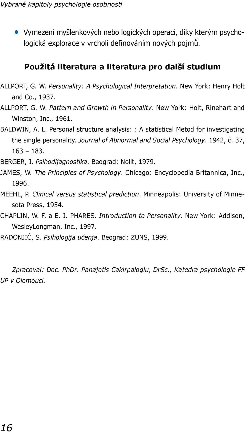 New York: Holt, Rinehart and Winston, Inc., 1961. BALDWIN, A. L. Personal structure analysis: : A statistical Metod for investigating the single personality. Journal of Abnormal and Social Psychology.