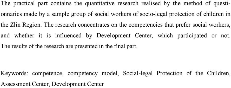 The research concentrates on the competencies that prefer social workers, and whether it is influenced by Development Center, which
