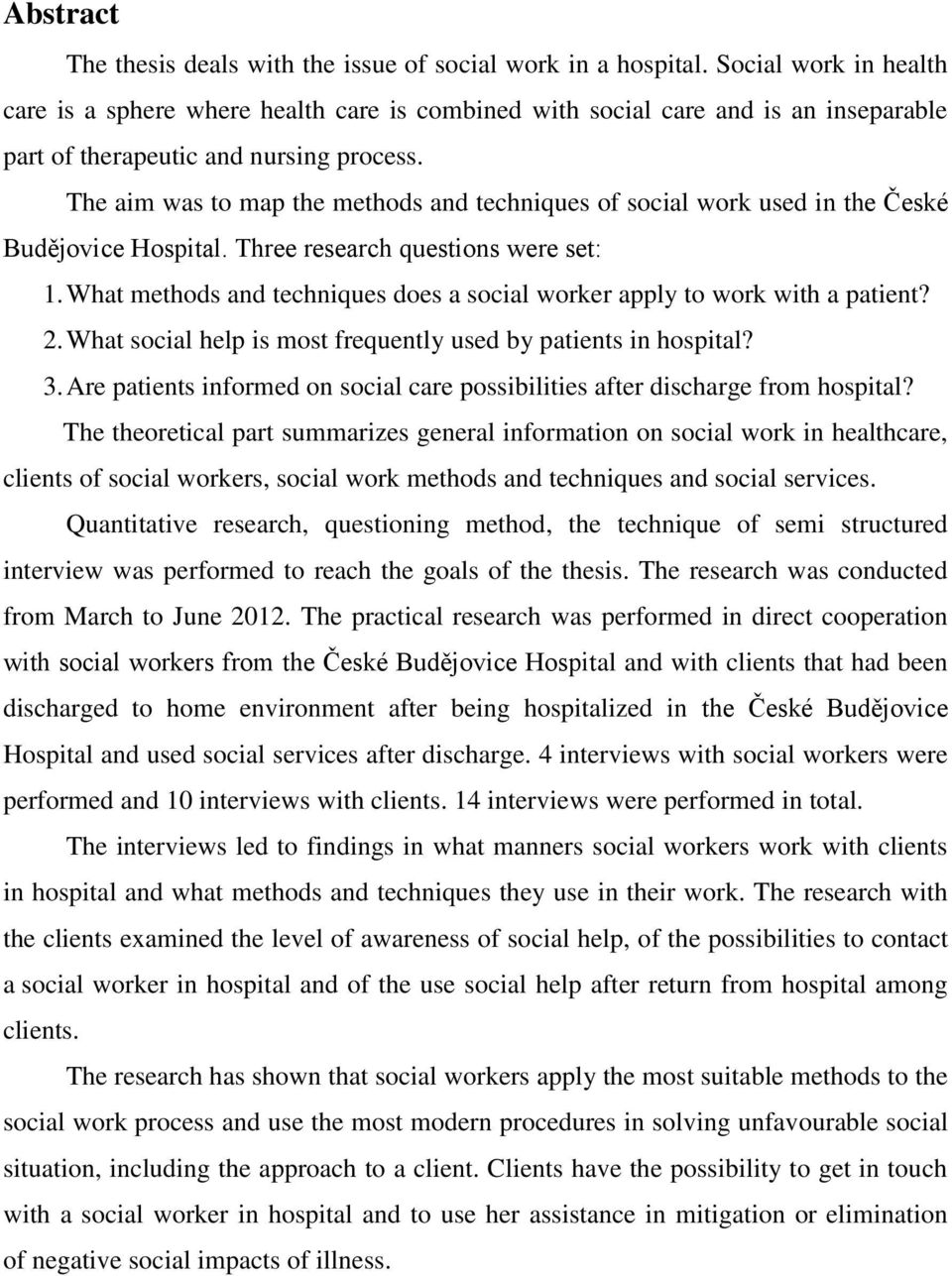 The aim was to map the methods and techniques of social work used in the České Budějovice Hospital. Three research questions were set: 1.