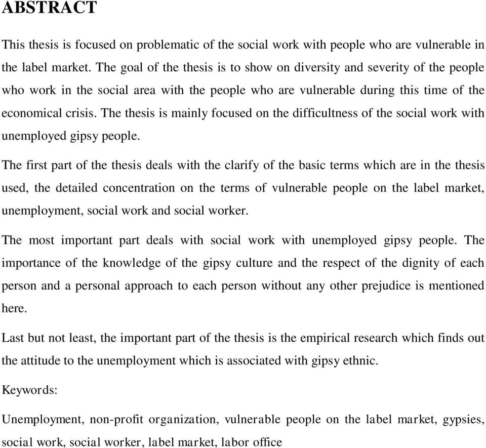The thesis is mainly focused on the difficultness of the social work with unemployed gipsy people.