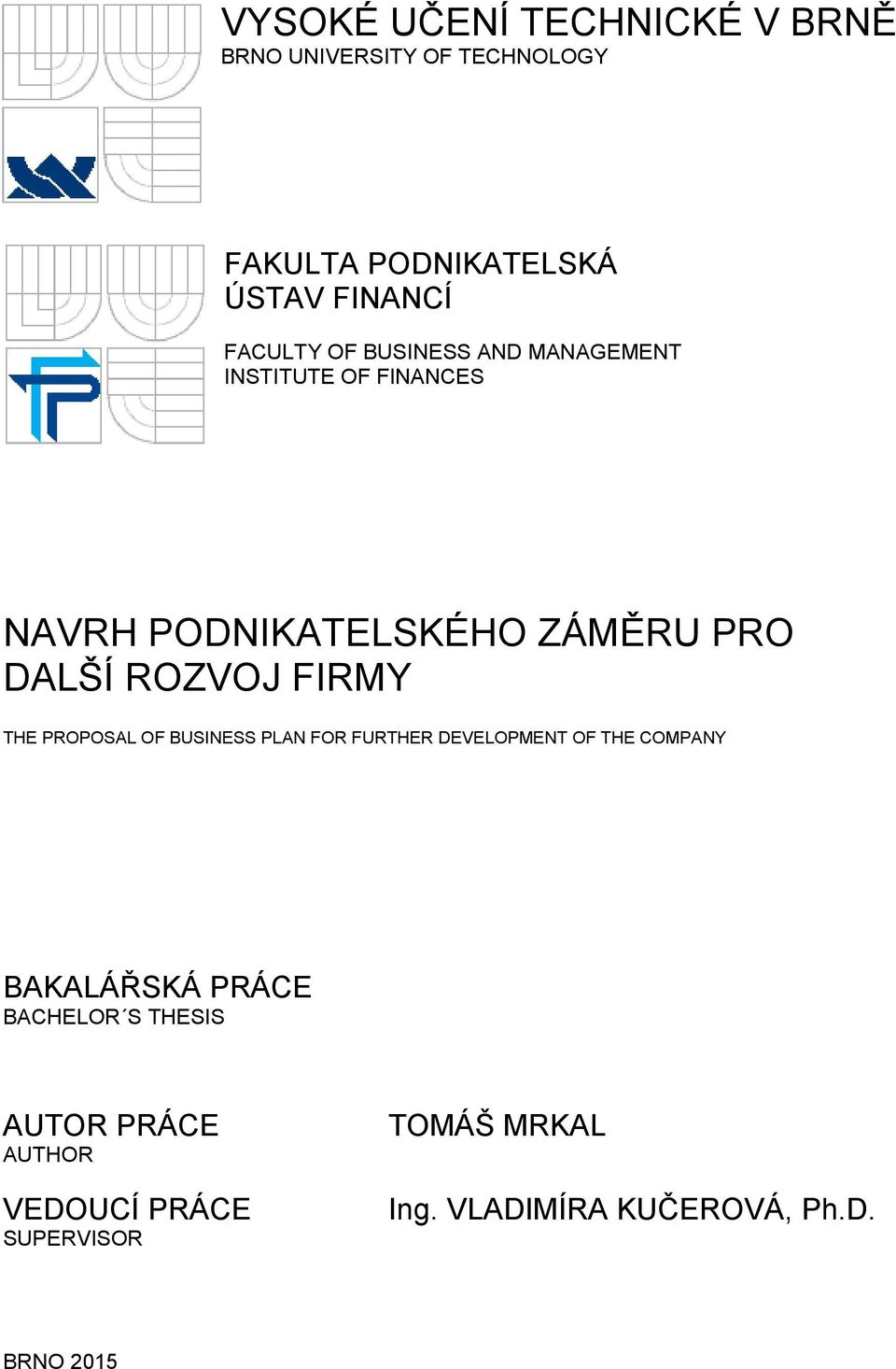 ROZVOJ FIRMY THE PROPOSAL OF BUSINESS PLAN FOR FURTHER DEVELOPMENT OF THE COMPANY BAKALÁŘSKÁ PRÁCE