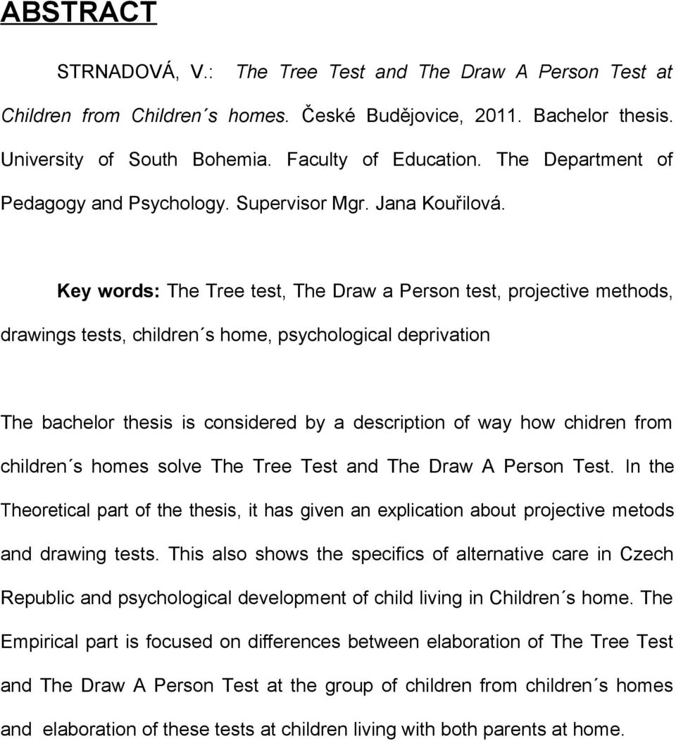 Key words: The Tree test, The Draw a Person test, projective methods, drawings tests, children s home, psychological deprivation The bachelor thesis is considered by a description of way how chidren