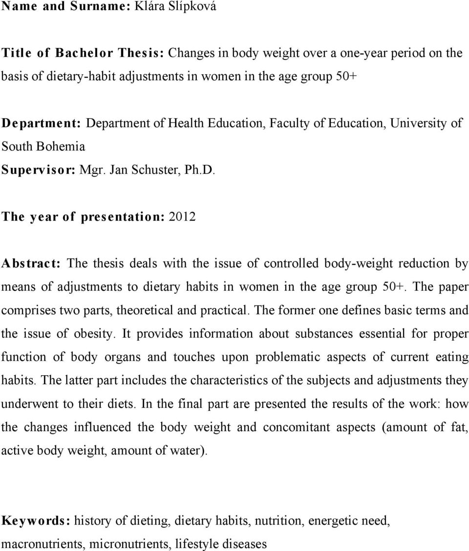 The year of presentation: 2012 Abstract: The thesis deals with the issue of controlled body-weight reduction by means of adjustments to dietary habits in women in the age group 50+.