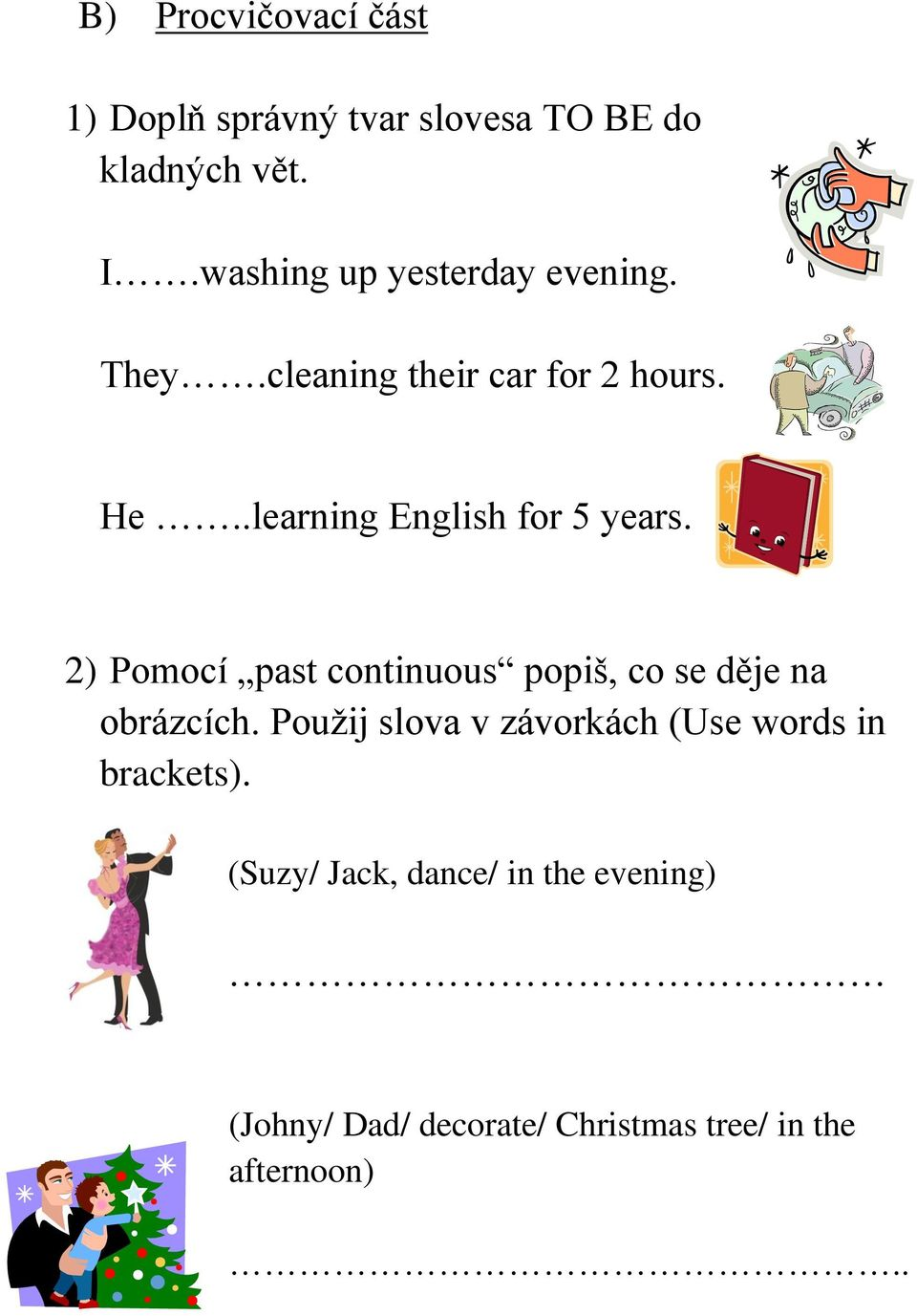 .learning English for 5 years. 2) Pomocí past continuous popiš, co se děje na obrázcích.