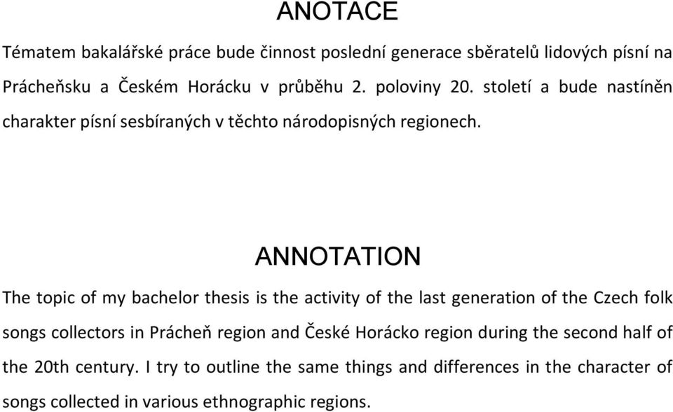 ANNOTATION The topic of my bachelor thesis is the activity of the last generation of the Czech folk songs collectors in Prácheň region and