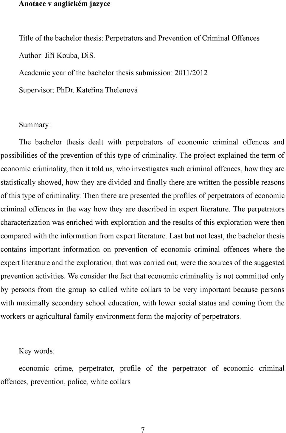 Kateřina Thelenová Summary: The bachelor thesis dealt with perpetrators of economic criminal offences and possibilities of the prevention of this type of criminality.