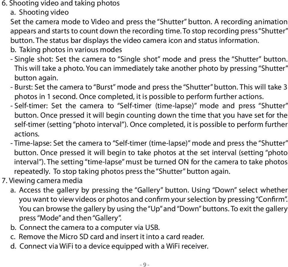 This will take a photo. You can immediately take another photo by pressing Shutter button again. - Burst: Set the camera to Burst mode and press the Shutter button.