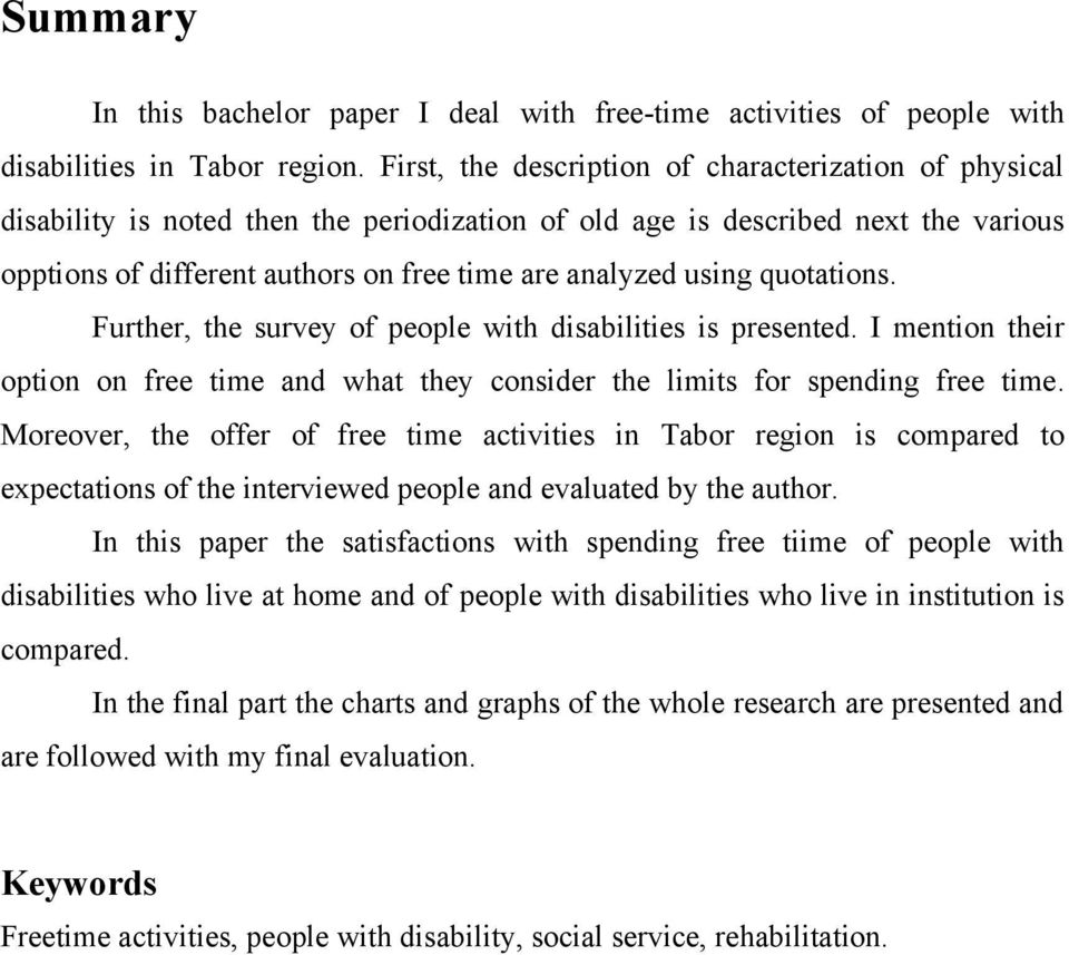 using quotations. Further, the survey of people with disabilities is presented. I mention their option on free time and what they consider the limits for spending free time.