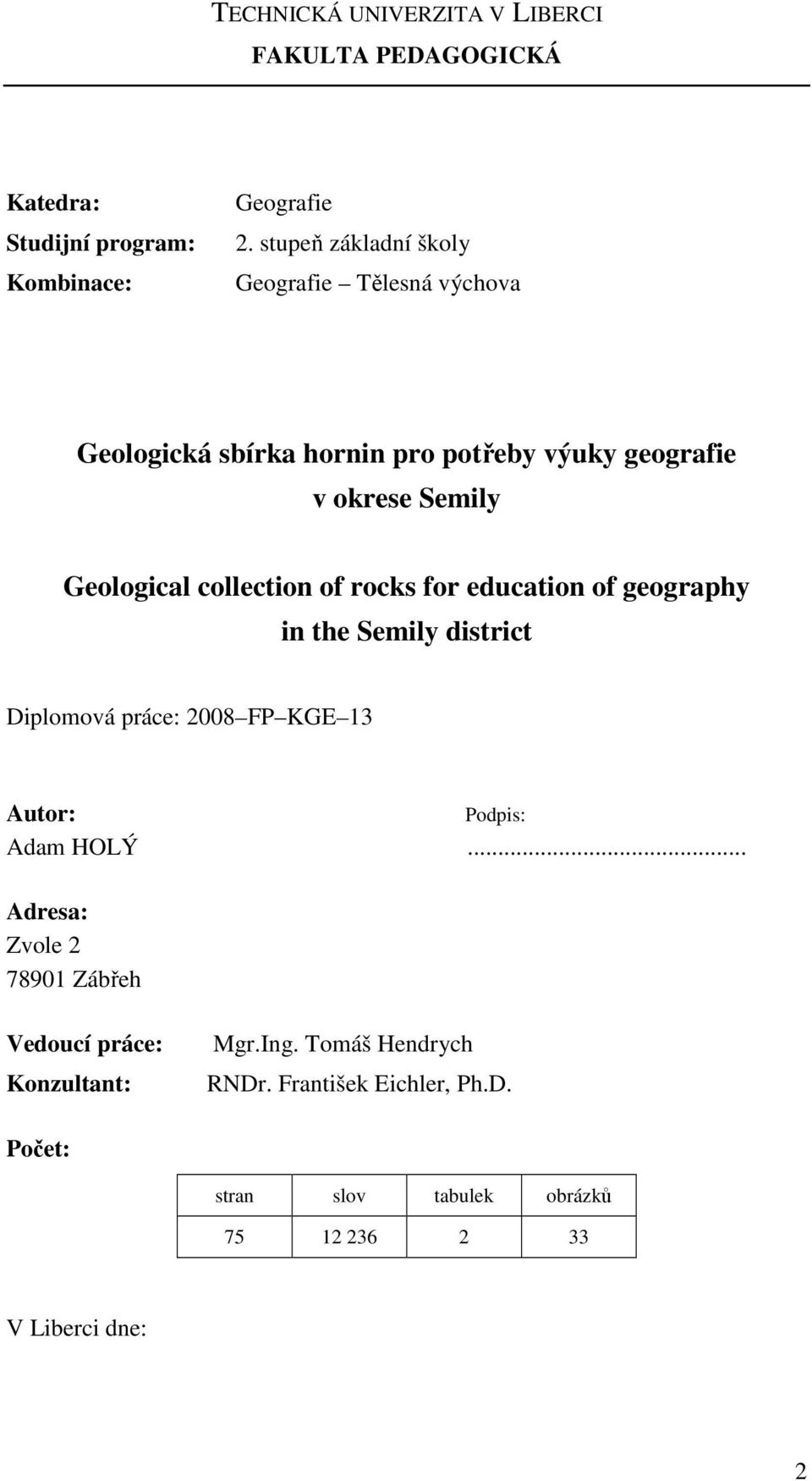 collection of rocks for education of geography in the Semily district Diplomová práce: 2008 FP KGE 13 Autor: Podpis: Adam HOLÝ.