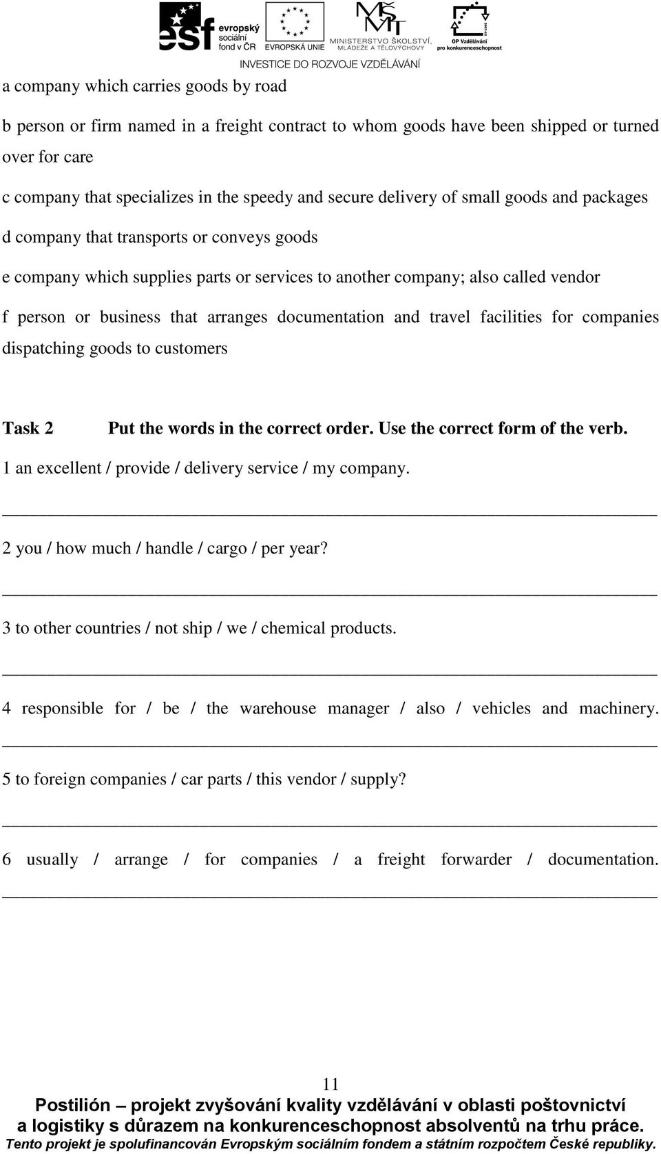 documentation and travel facilities for companies dispatching goods to customers Task 2 Put the words in the correct order. Use the correct form of the verb.