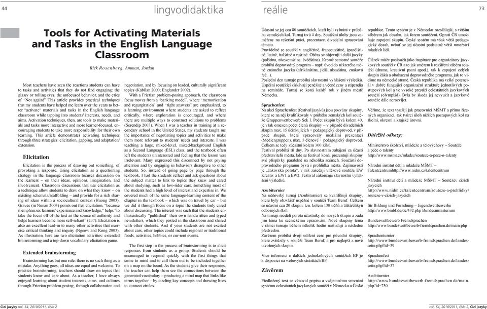 This article provides practical techniques that my students have helped me learn over the years to better activate materials and tasks in the English language classroom while tapping into students'