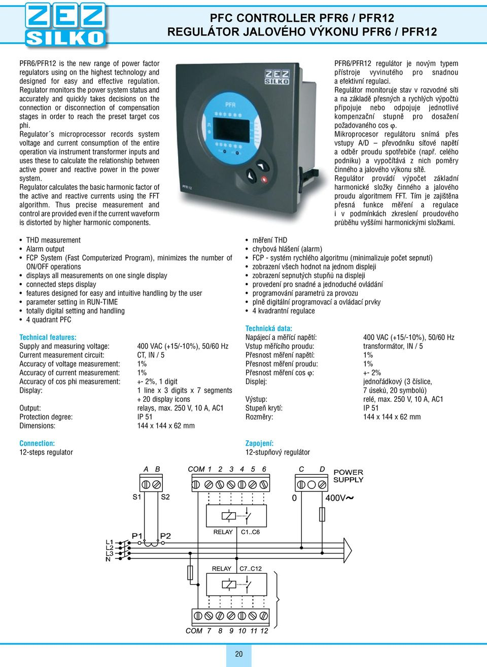 Regulator s microprocessor records system voltage and current consumption of the entire operation via instrument transformer inputs and uses these to calculate the relationship between active power