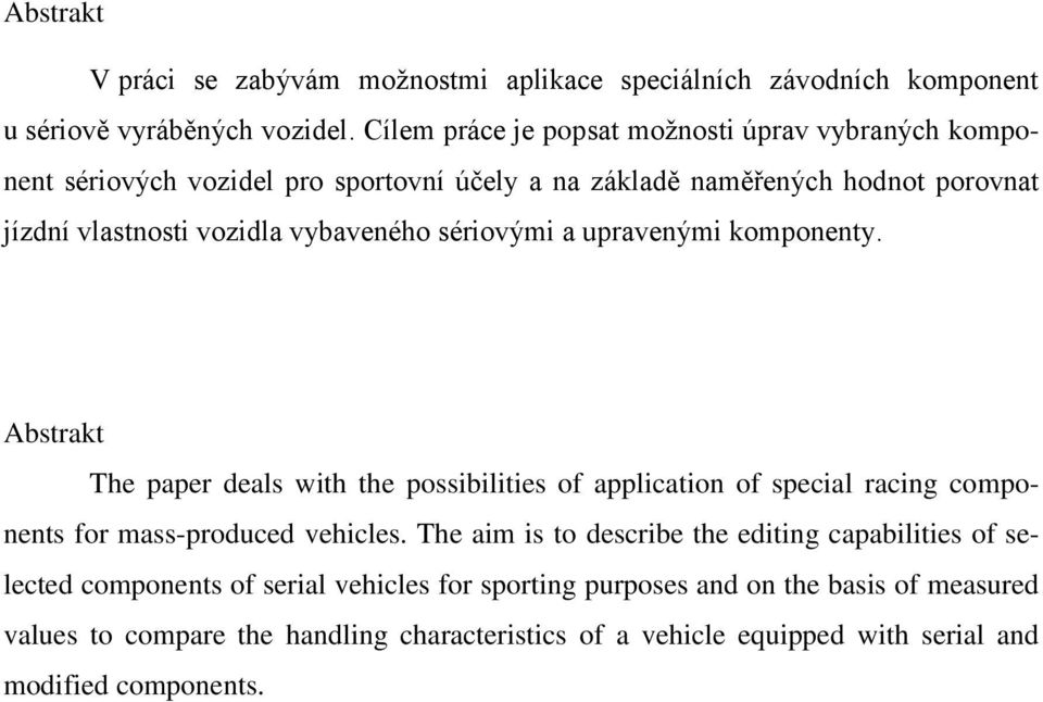 vybaveného sériovými a upravenými komponenty. Abstrakt The paper deals with the possibilities of application of special racing components for mass-produced vehicles.