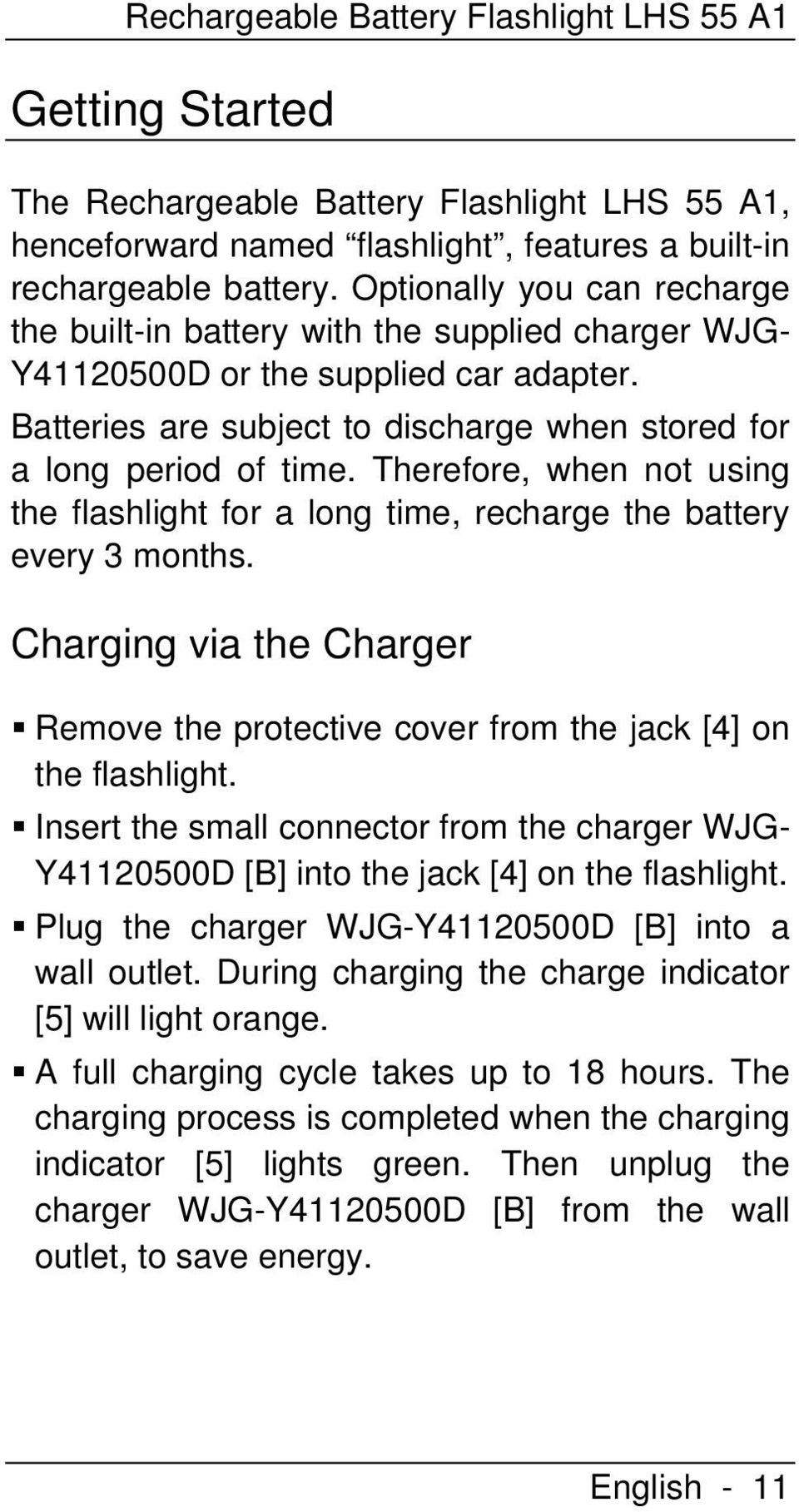 Therefore, when not using the flashlight for a long time, recharge the battery every 3 months. Charging via the Charger Remove the protective cover from the jack [4] on the flashlight.