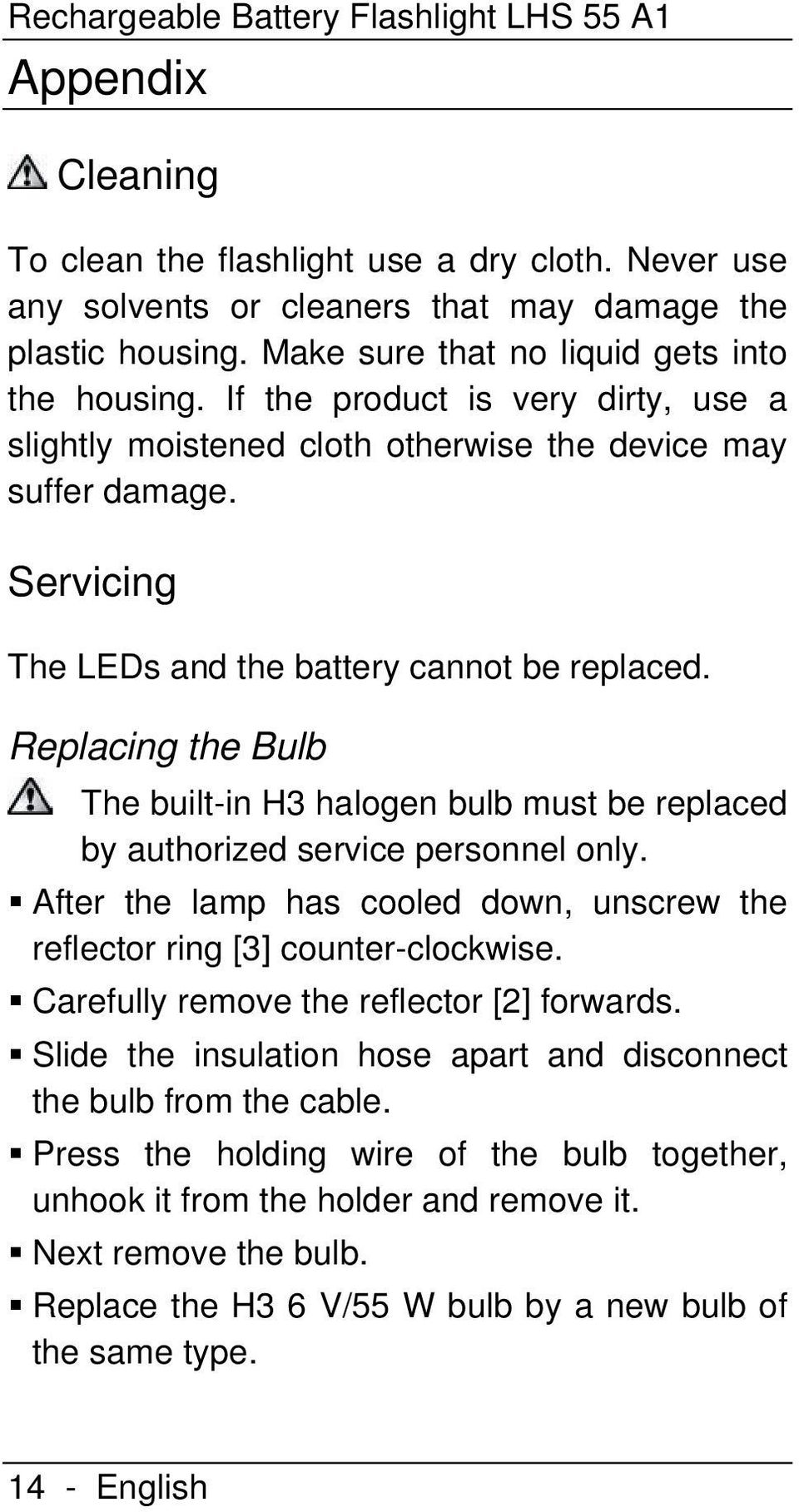 Servicing The LEDs and the battery cannot be replaced. Replacing the Bulb The built-in H3 halogen bulb must be replaced by authorized service personnel only.