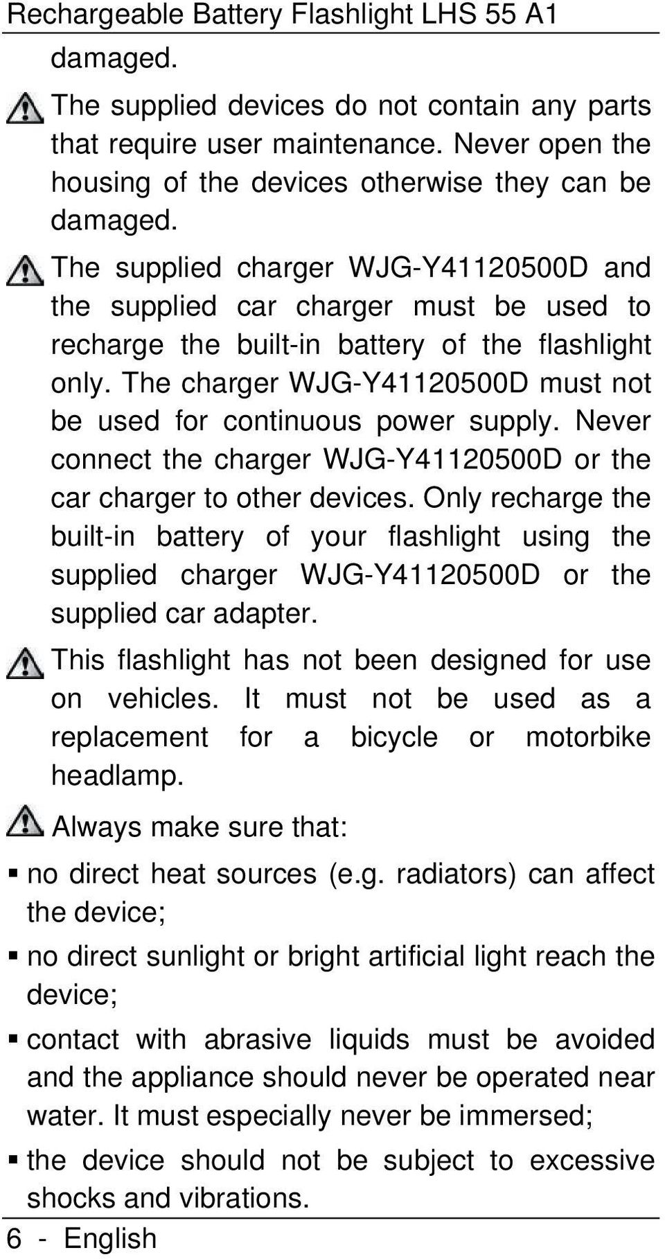 The charger WJG-Y41120500D must not be used for continuous power supply. Never connect the charger WJG-Y41120500D or the car charger to other devices.