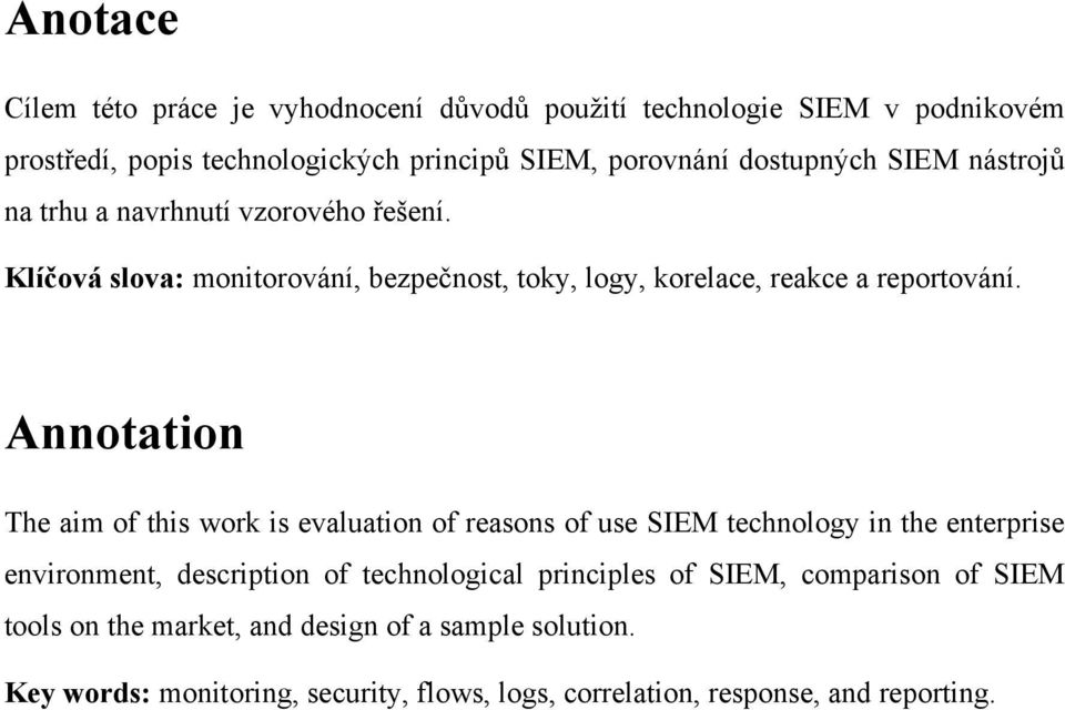Annotation The aim of this work is evaluation of reasons of use SIEM technology in the enterprise environment, description of technological principles