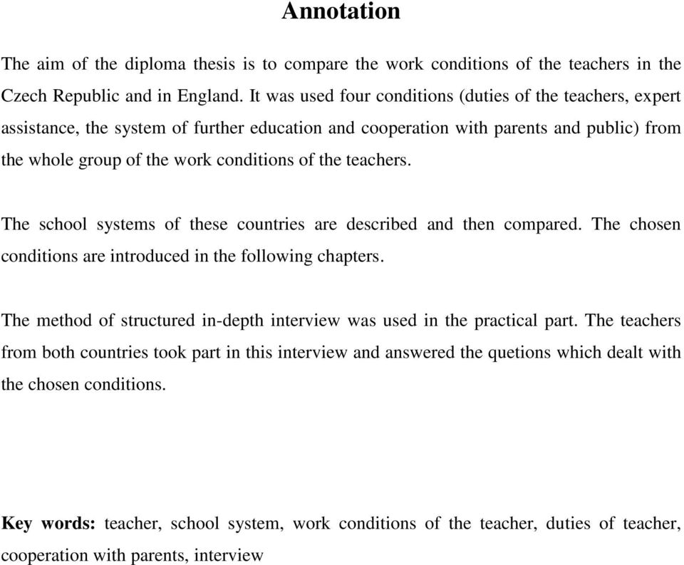 teachers. The school systems of these countries are described and then compared. The chosen conditions are introduced in the following chapters.