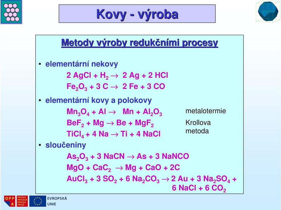 Mg Be + MgF 2 TiCl 4 + 4 Na Ti + 4 NaCl As 2 O 3 + 3 NaCN As + 3 NaNCO metalotermie Krollova