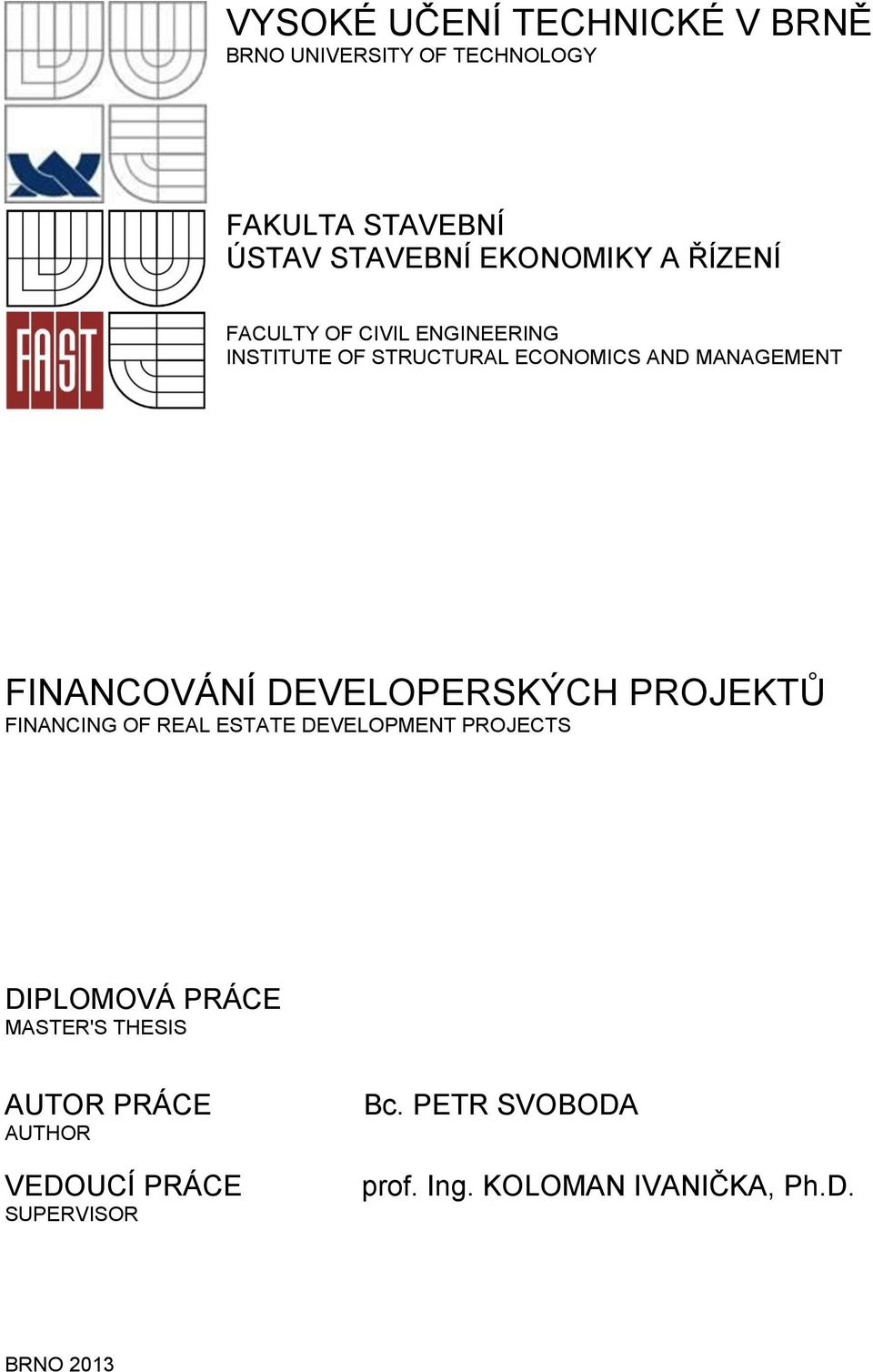 Real Estate Development Projects : FinancovÁnÍ developerskÝch projektŮ financing of real
