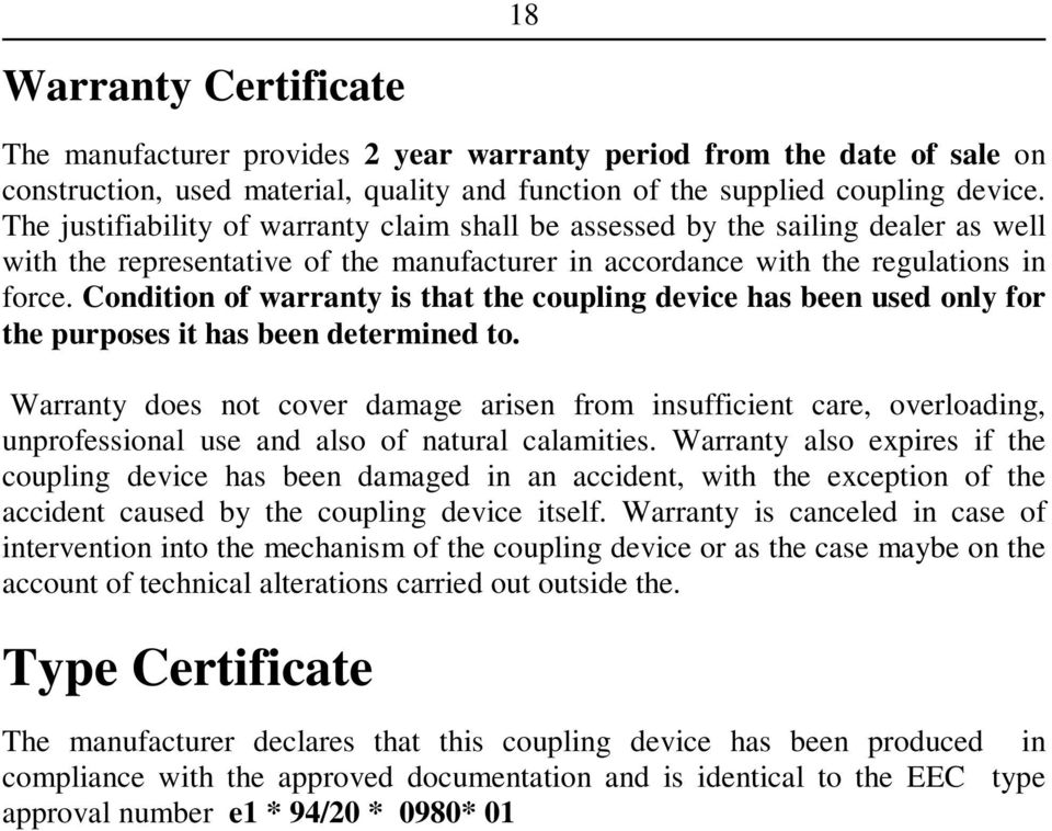 Condition of warranty is that the coupling device has been used only for the purposes it has been determined to.