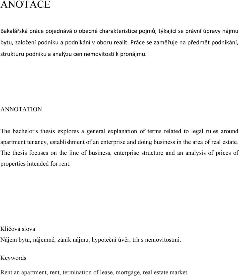 ANNOTATION The bachelor's thesis explores a general explanation of terms related to legal rules around apartment tenancy, establishment of an enterprise and doing business in the area
