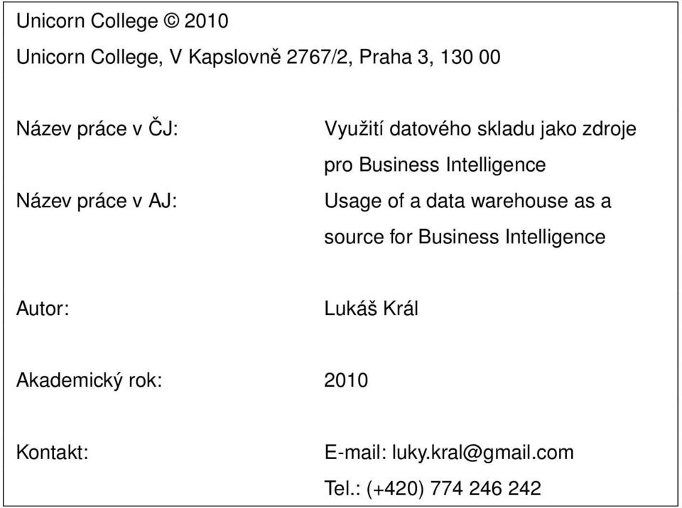 Intelligence Usage of a data warehouse as a source for Business Intelligence Autor: