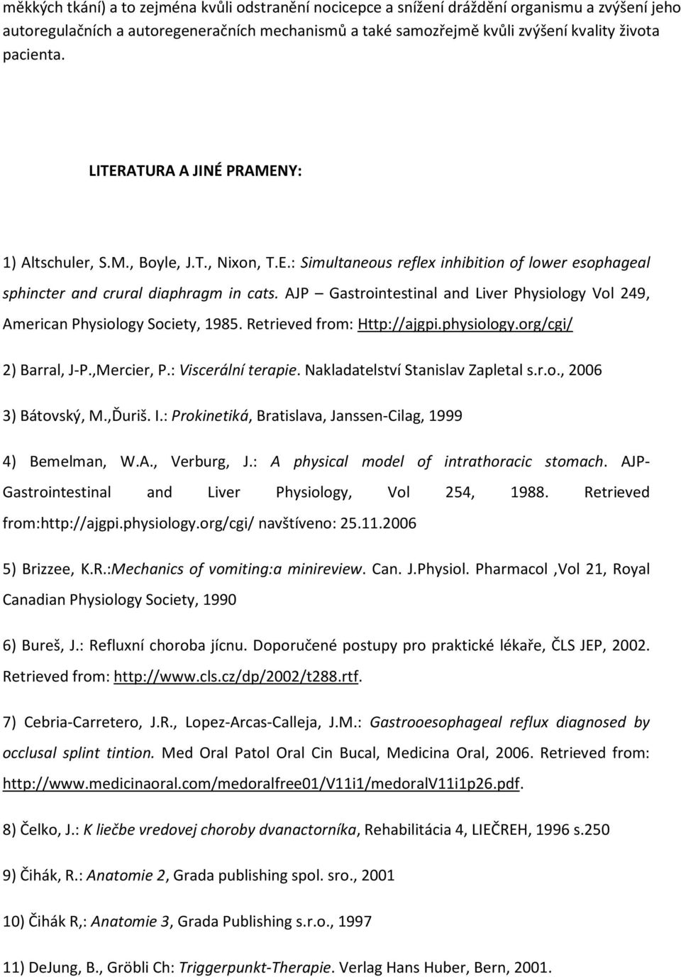 AJP Gastrointestinal and Liver Physiology Vol 249, American Physiology Society, 1985. Retrieved from: Http://ajgpi.physiology.org/cgi/ 2) Barral, J-P.,Mercier, P.: Viscerální terapie.