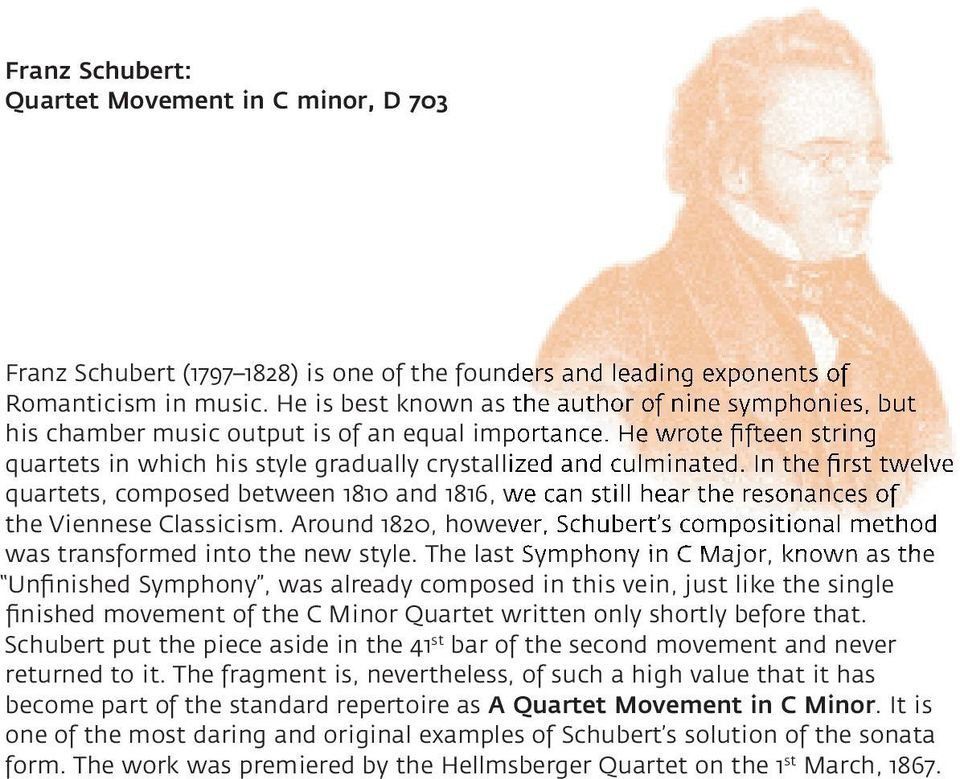 In the first twelve quartets, composed between and,, we can still hear the resonances of the Viennese Classicism. Around,, however, Schubert s compositional method was transformed into the new style.