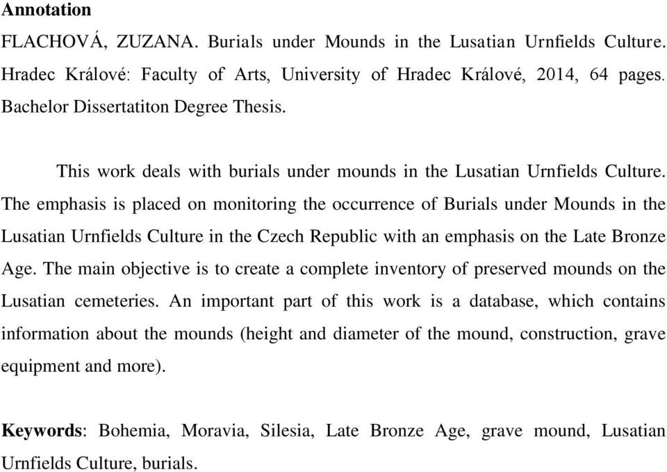The emphasis is placed on monitoring the occurrence of Burials under Mounds in the Lusatian Urnfields Culture in the Czech Republic with an emphasis on the Late Bronze Age.