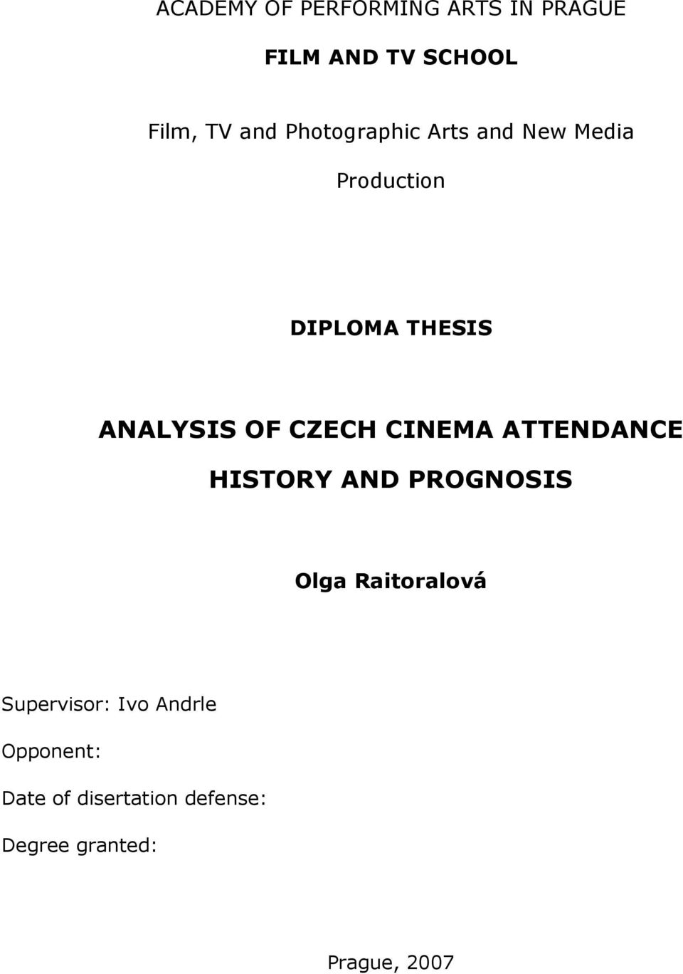 CZECH CINEMA ATTENDANCE HISTORY AND PROGNOSIS Olga Raitoralová