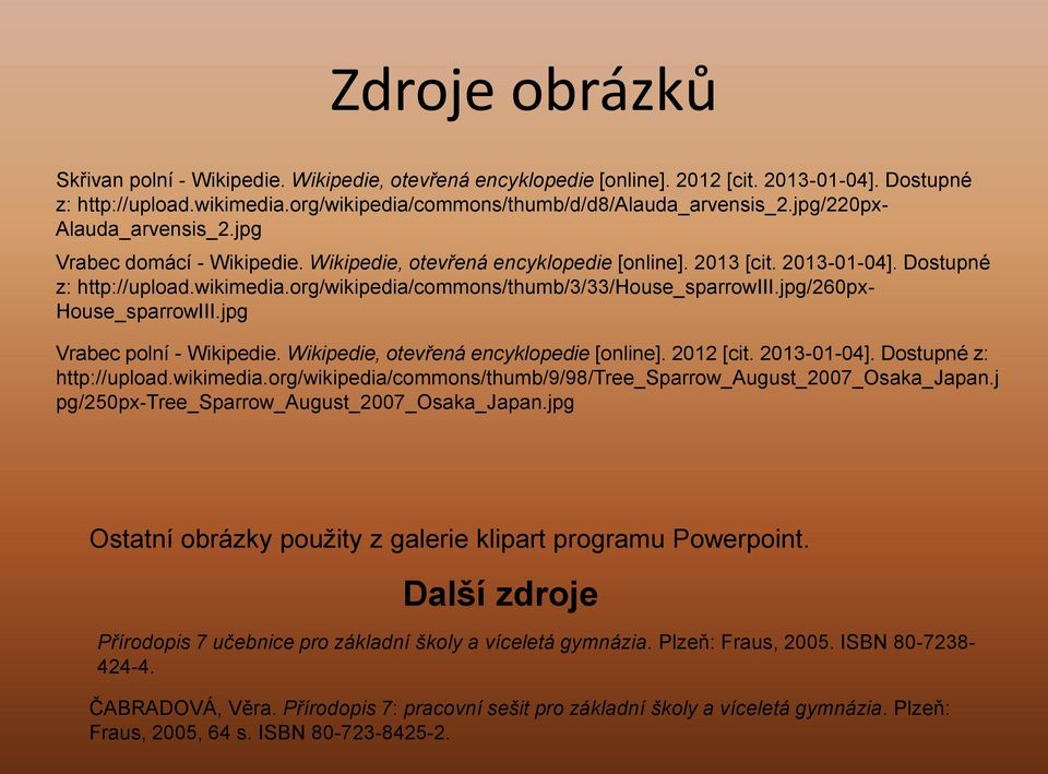 org/wikipedia/commons/thumb/3/33/house_sparrowiii.jpg/260px- House_sparrowIII.jpg Vrabec polní - Wikipedie. Wikipedie, otevřená encyklopedie [online]. 2012 [cit. 2013-01-04].