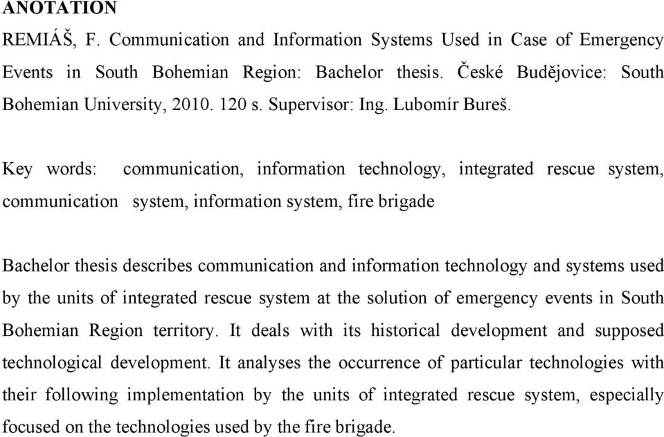 Key words: communication, information technology, integrated rescue system, communication system, information system, fire brigade Bachelor thesis describes communication and information technology