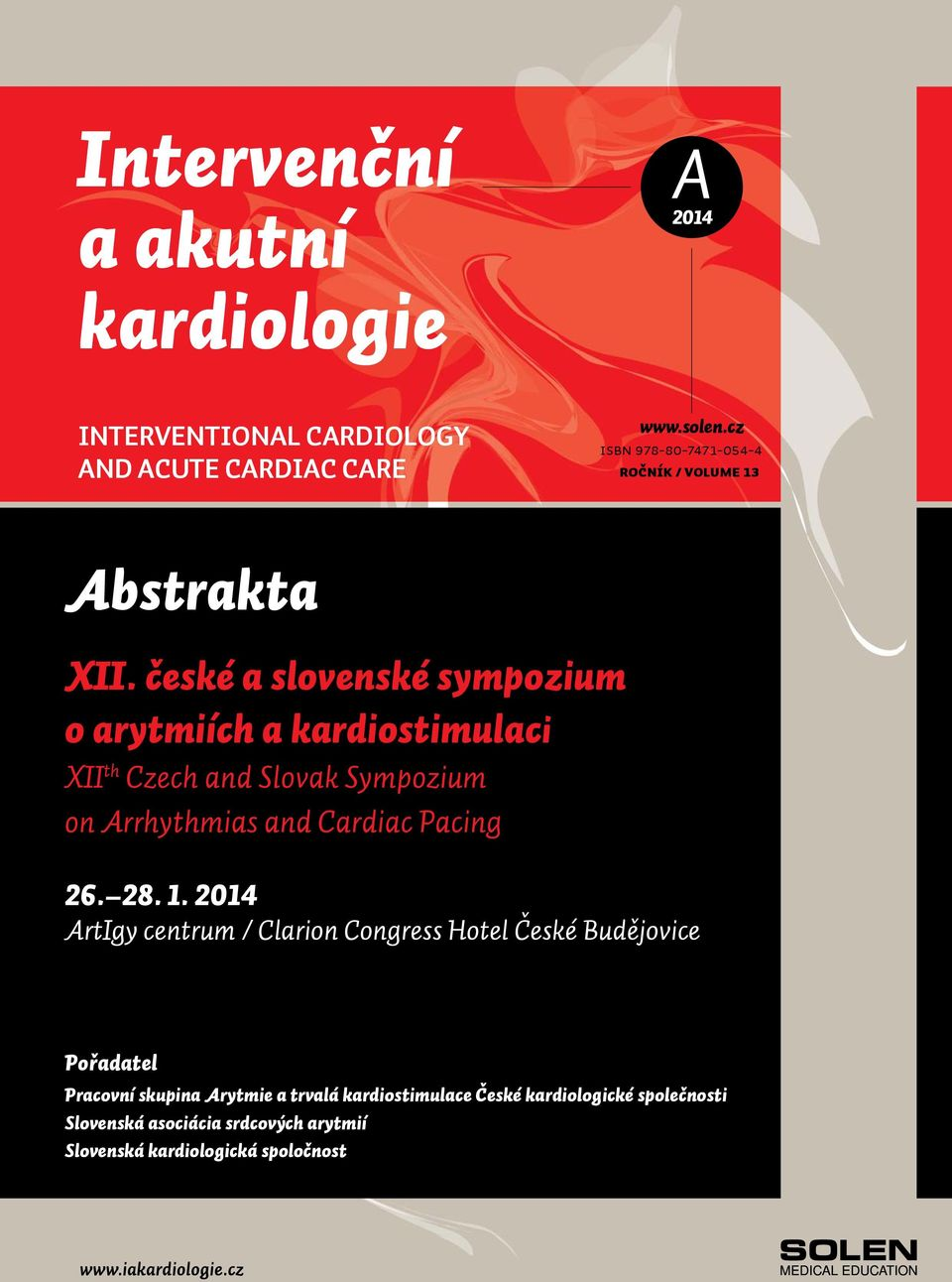 české a slovenské sympozium o arytmiích a kardiostimulaci XII th Czech and Slovak Sympozium on Arrhythmias and Cardiac Pacing 6. 8.