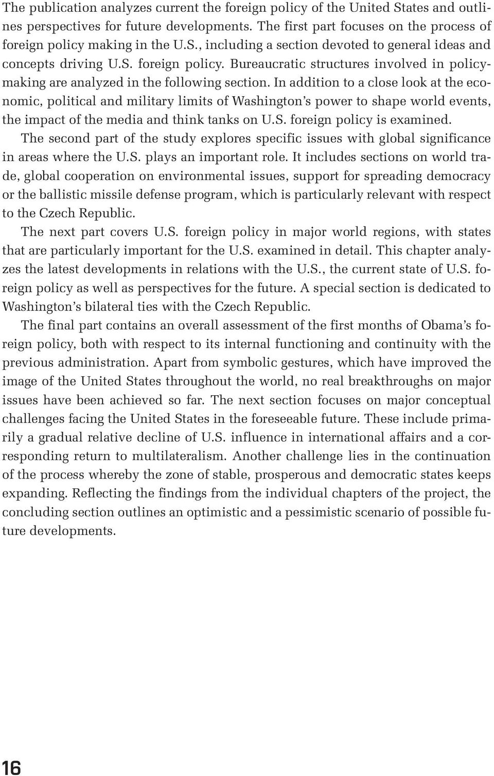 In addition to a close look at the economic, political and military limits of Washington s power to shape world events, the impact of the media and think tanks on U.S. foreign policy is examined.