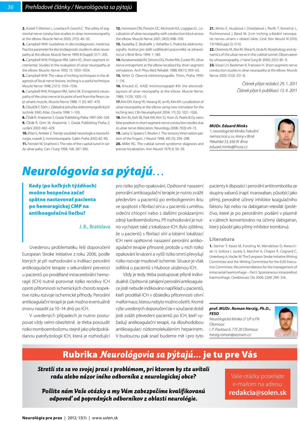 Muscle Nerve 1999; 8 (Suppl): S171 205. 4. Campbell WW, Pridgeon RM, Sahni KS. Short segment incremental. Studies in the evaluation of ulnar neuropathy at the elbow. Muscle. Nerve 1992; 15: 1050 1054.
