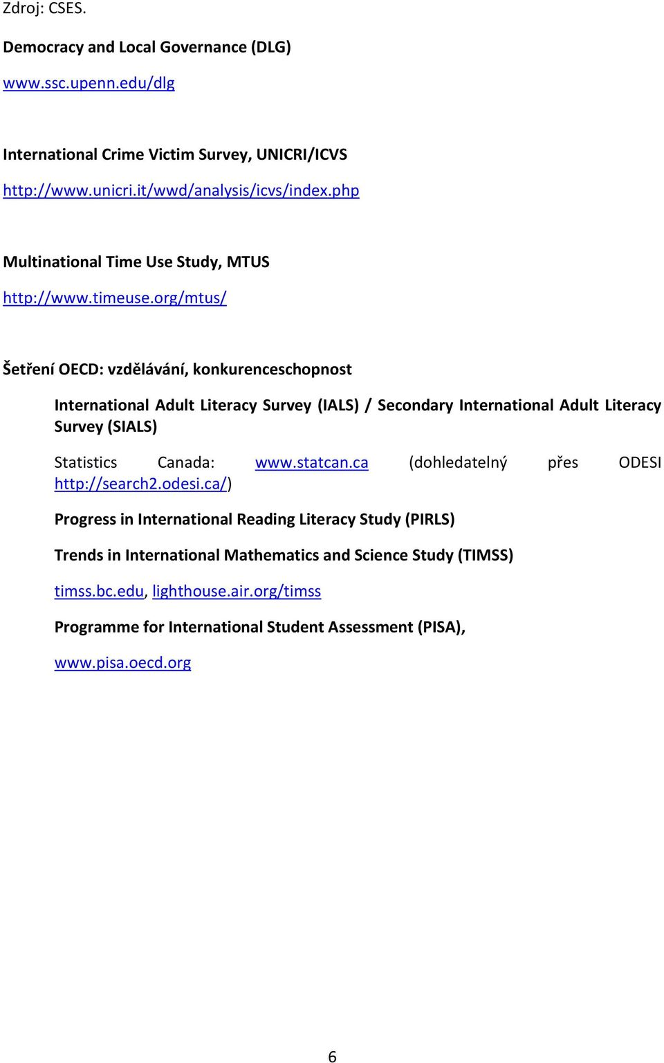 org/mtus/ Šetření OECD: vzdělávání, konkurenceschopnost International Adult Literacy Survey (IALS) / Secondary International Adult Literacy Survey (SIALS) Statistics Canada: