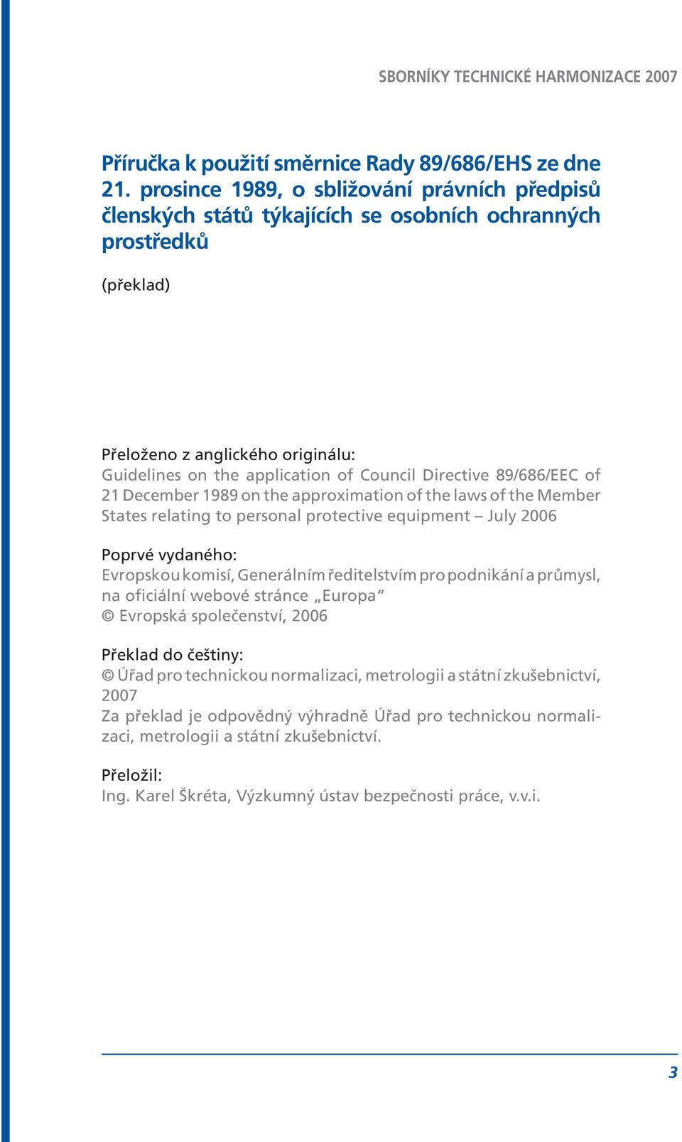 Directive 89/686/EEC of 21 December 1989 on the approximation of the laws of the Member States relating to personal protective equipment July 2006 Poprvé vydaného: Evropskou komisí, Generálním
