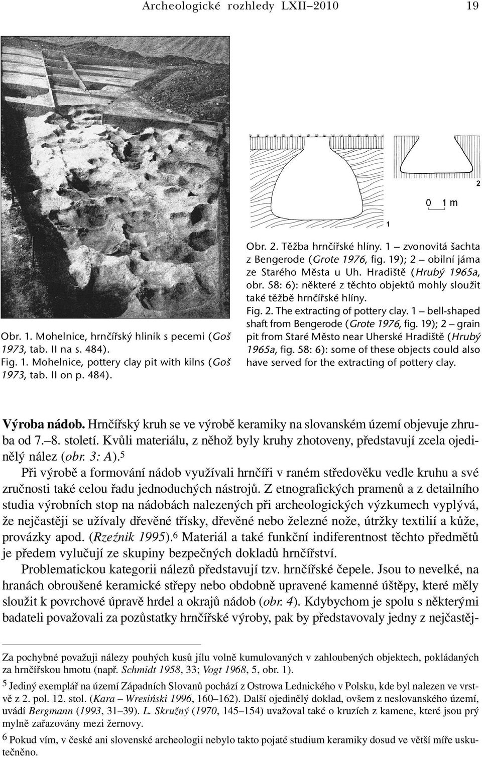 2. The extracting of pottery clay. 1 bell-shaped shaft from Bengerode (Grote 1976, fig. 19); 2 grain pit from Staré Město near Uherské Hradiště (Hrubý 1965a, fig.
