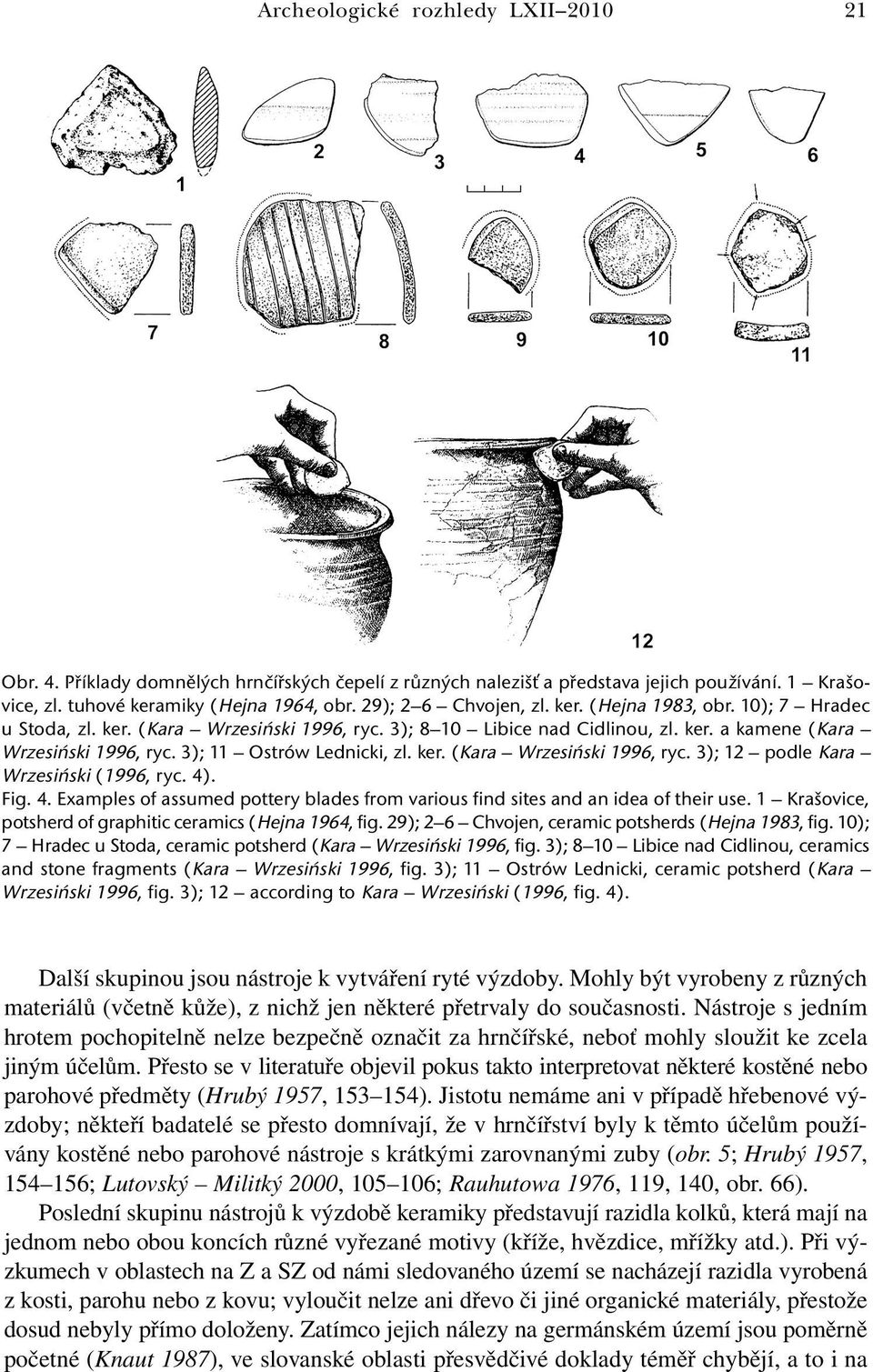 3); 11 Ostrów Lednicki, zl. ker. (Kara Wrzesiński 1996, ryc. 3); 12 podle Kara Wrzesiński (1996, ryc. 4). Fig. 4. Examples of assumed pottery blades from various find sites and an idea of their use.