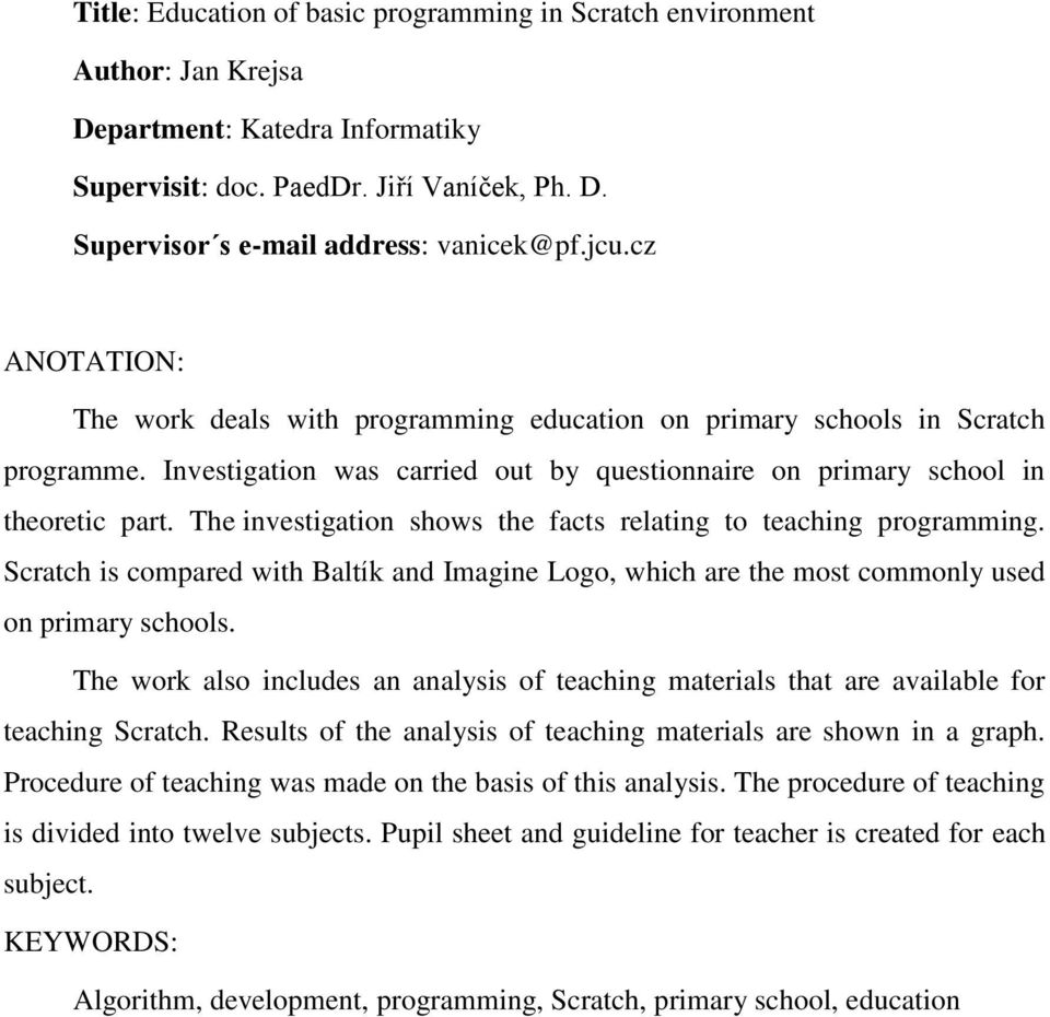The investigation shows the facts relating to teaching programming. Scratch is compared with Baltík and Imagine Logo, which are the most commonly used on primary schools.