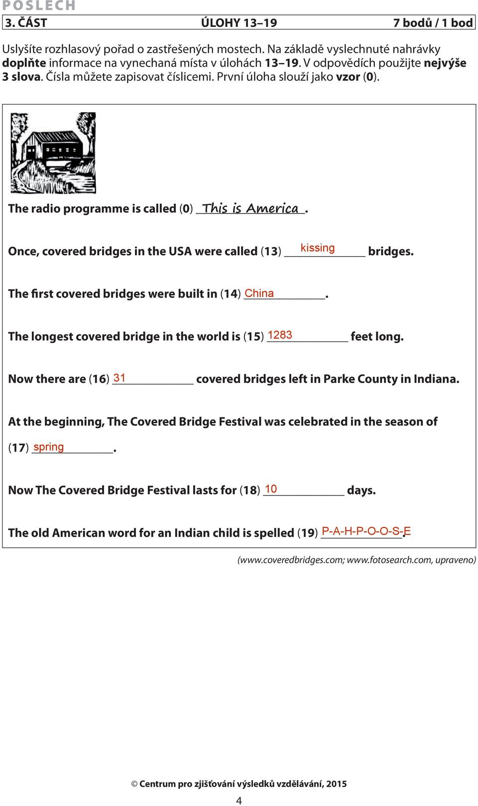 Once, covered bridges in the USA were called (13) bridges. The first covered bridges were built in (14). The longest covered bridge in the world is (15) feet long.