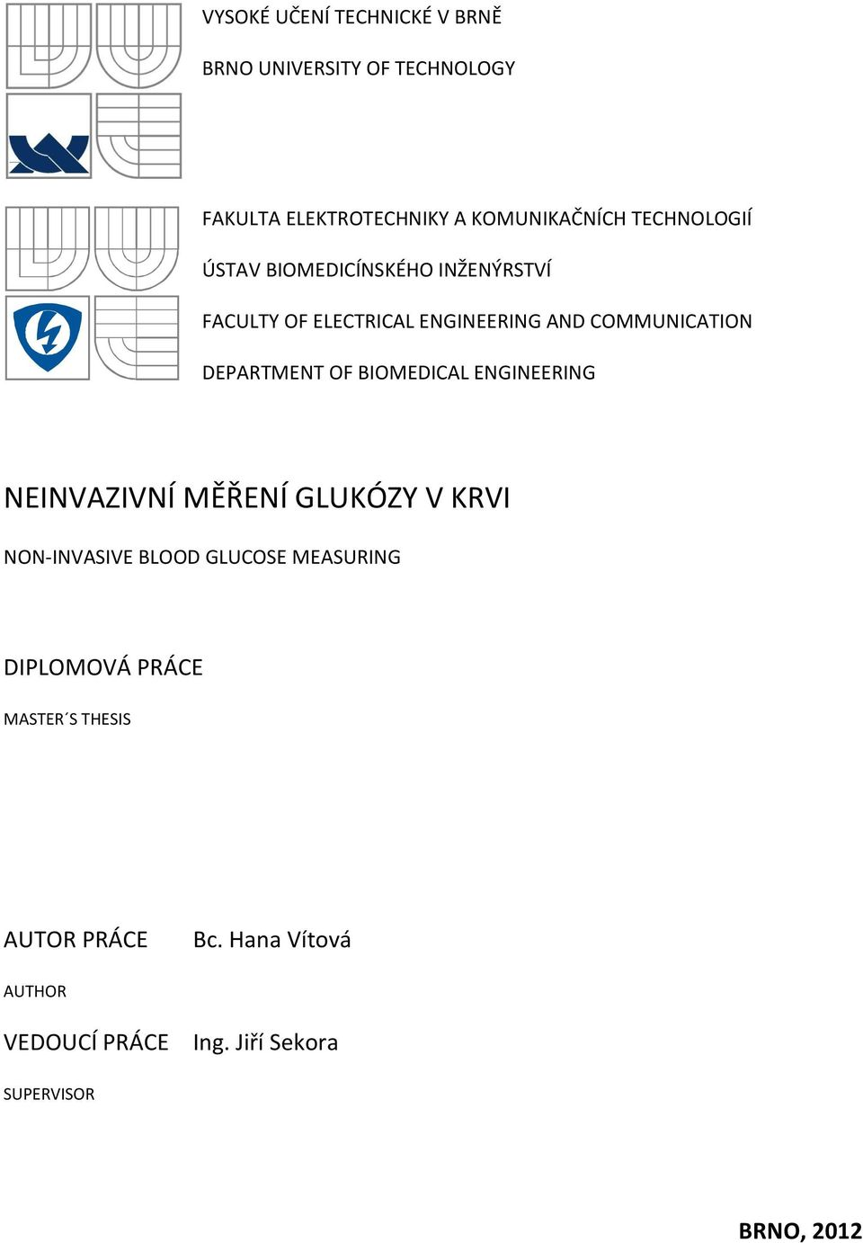 DEPARTMENT OF BIOMEDICAL ENGINEERING NEINVAZIVNÍ MĚŘENÍ GLUKÓZY V KRVI NON-INVASIVE BLOOD GLUCOSE