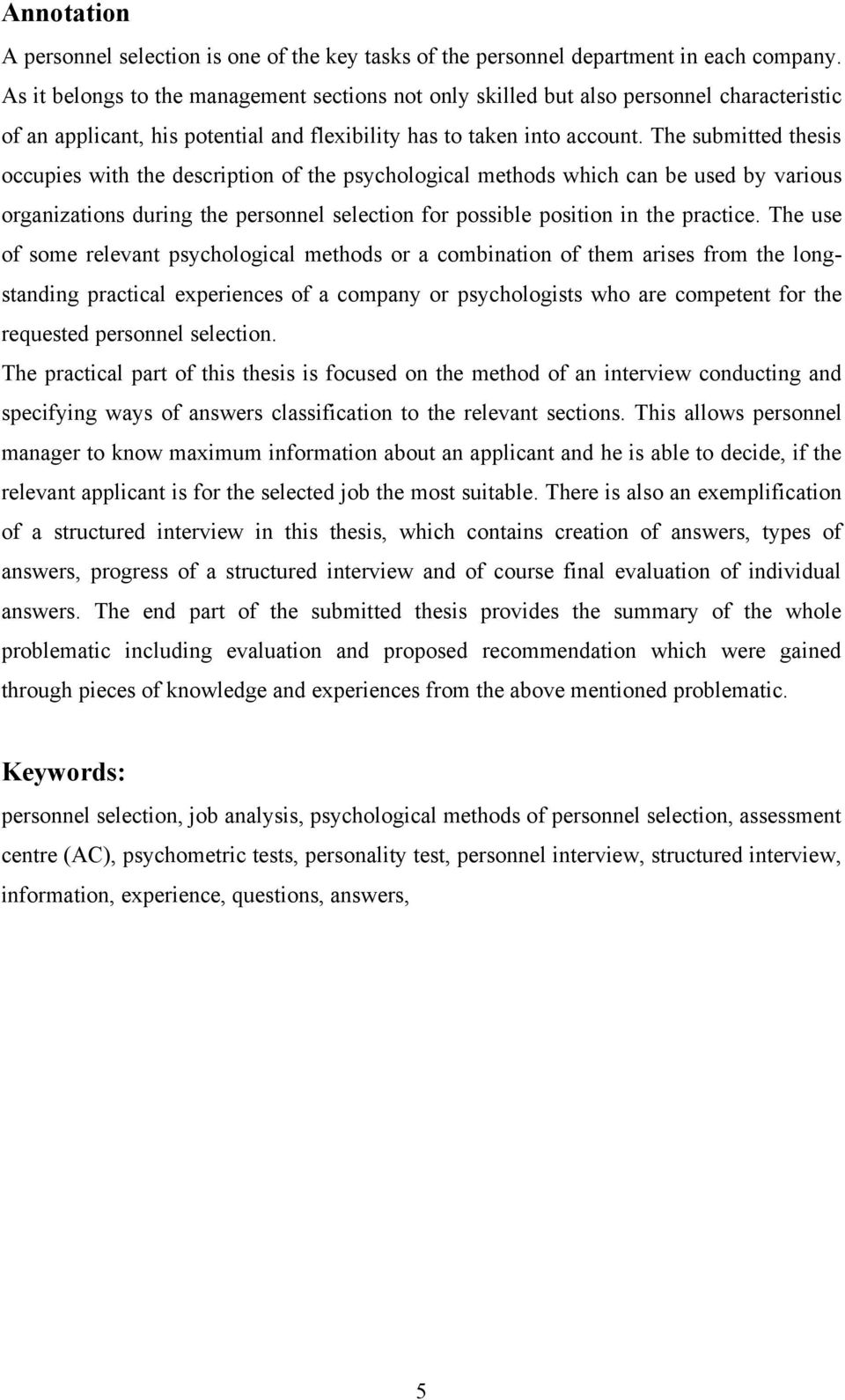 The submitted thesis occupies with the description of the psychological methods which can be used by various organizations during the personnel selection for possible position in the practice.