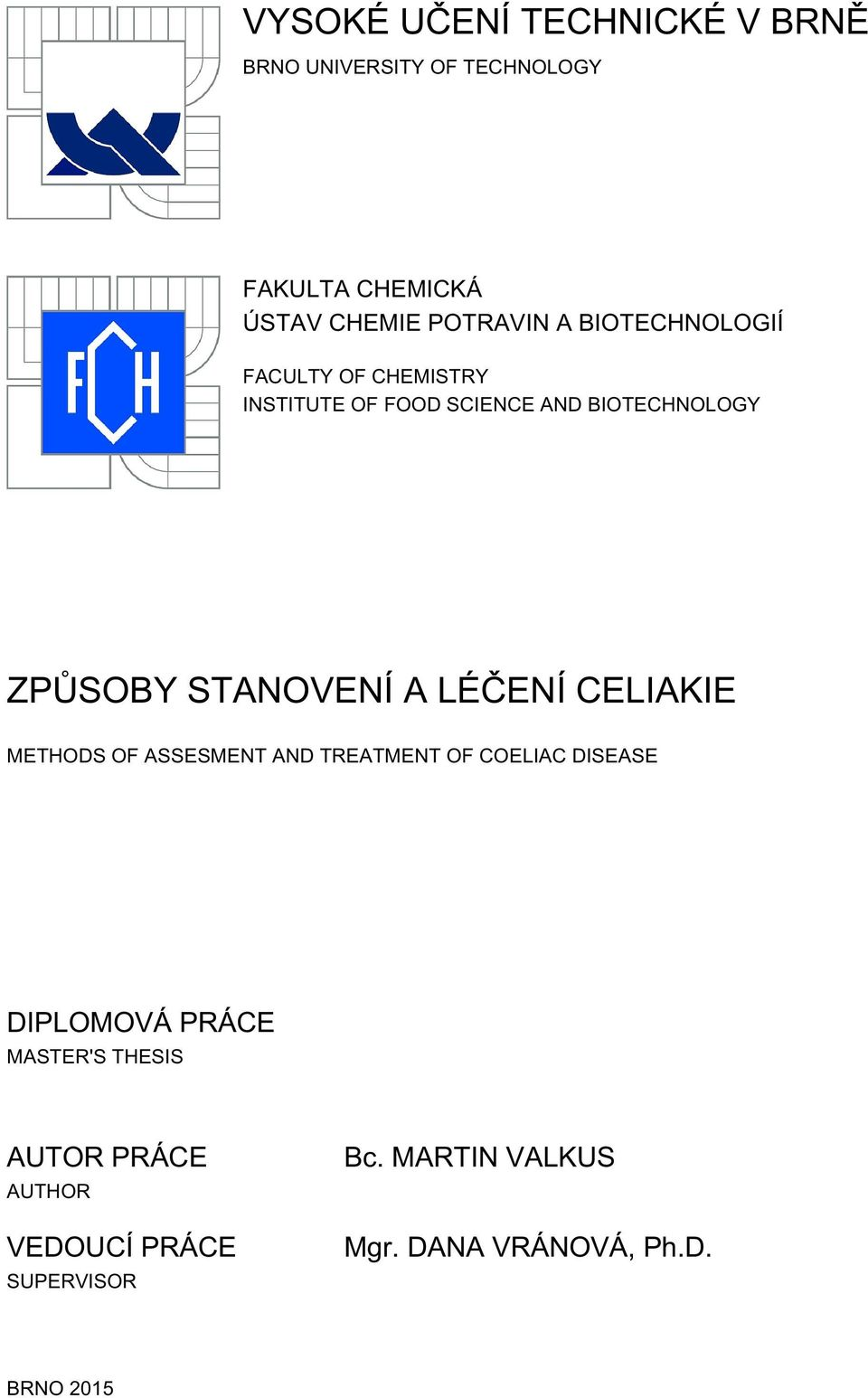A LÉČENÍ CELIAKIE METHODS OF ASSESMENT AND TREATMENT OF COELIAC DISEASE DIPLOMOVÁ PRÁCE MASTER'S