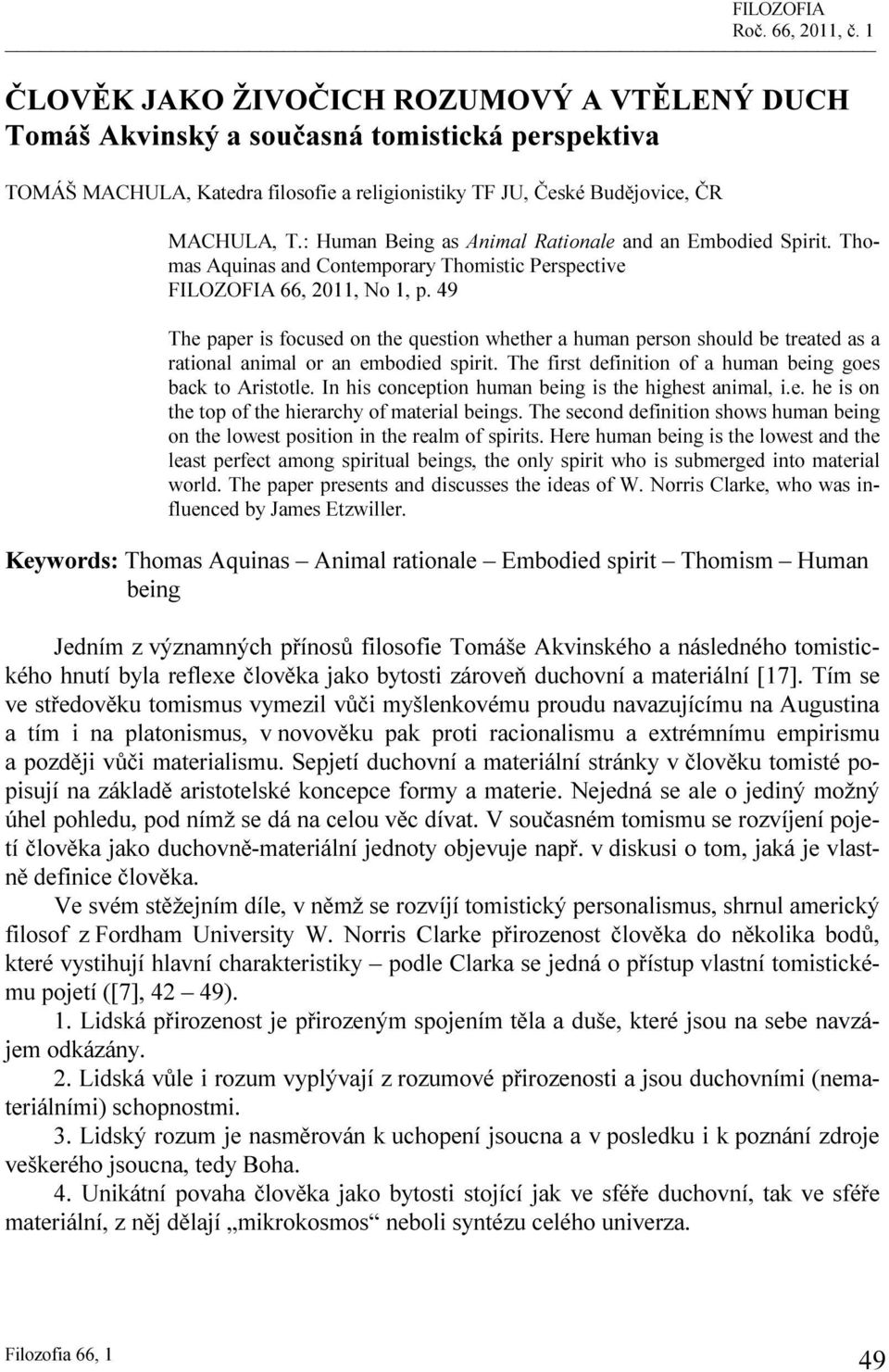 : Human Being as Animal Rationale and an Embodied Spirit. Thomas Aquinas and Contemporary Thomistic Perspective FILOZOFIA 66, 2011, No 1, p.