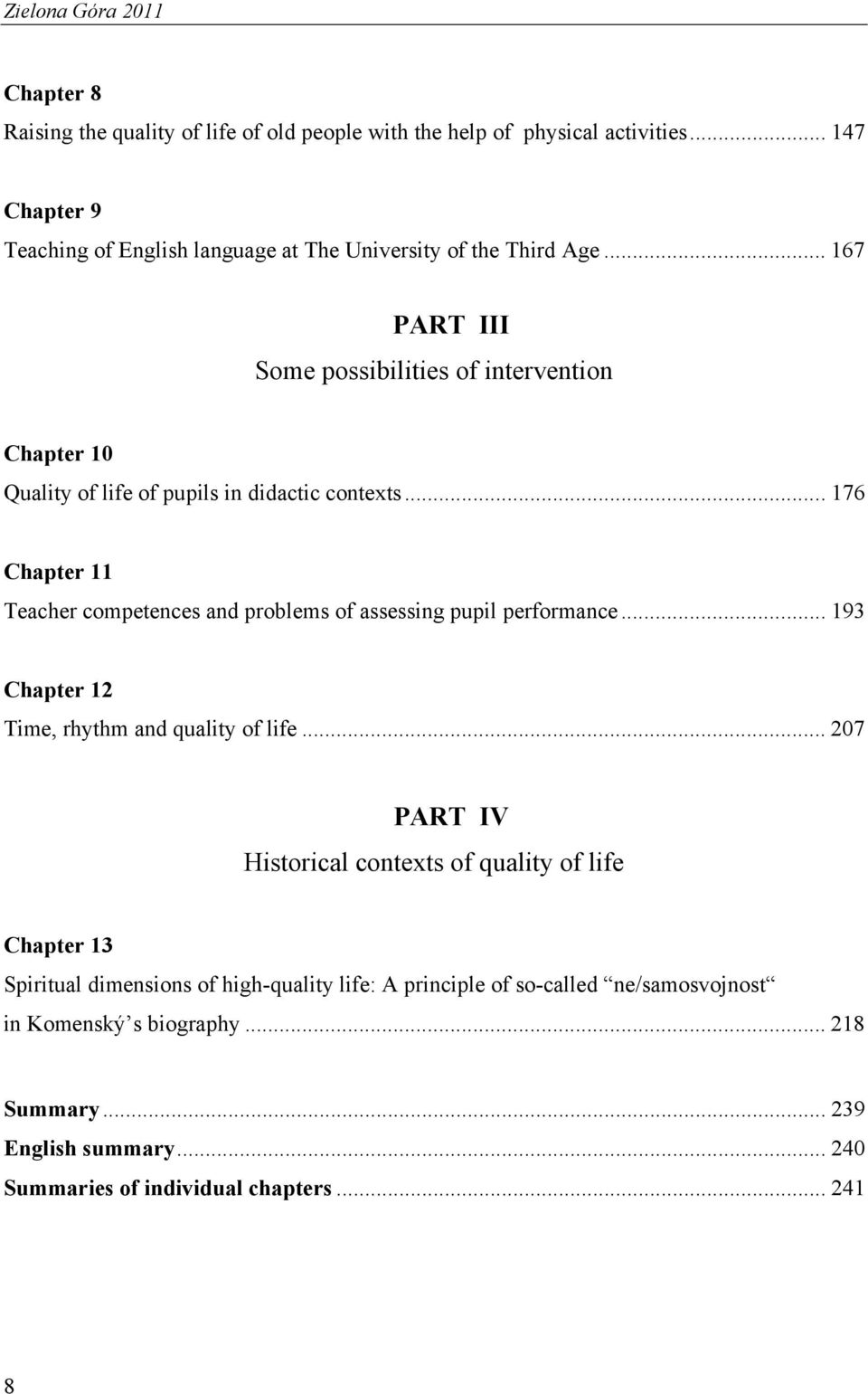 .. 167 PART III Some possibilities of intervention Chapter 10 Quality of life of pupils in didactic contexts.