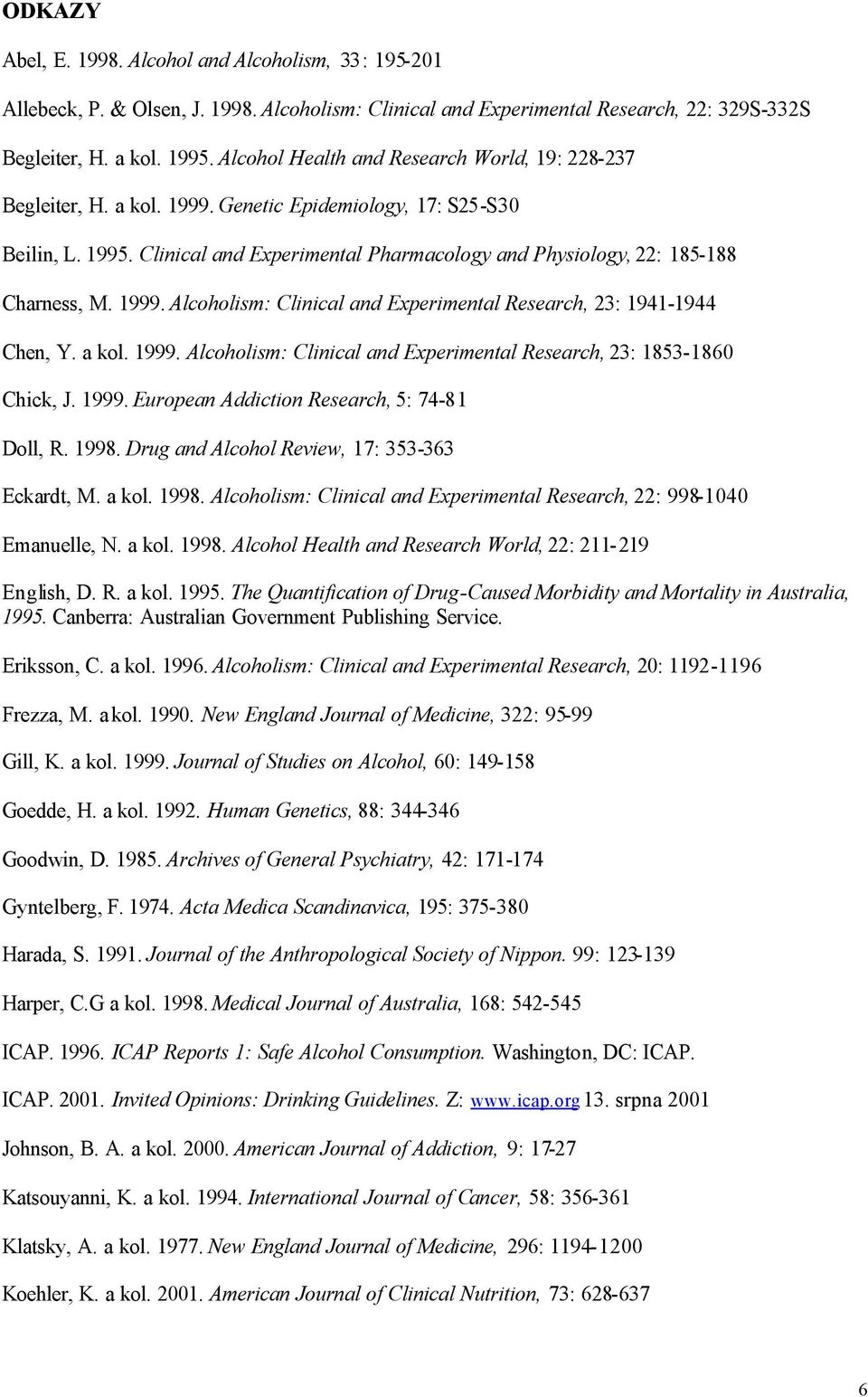 Clinical and Experimental Pharmacology and Physiology, 22: 185-188 Charness, M. 1999. Alcoholism: Clinical and Experimental Research, 23: 1941-1944 Chen, Y. a kol. 1999. Alcoholism: Clinical and Experimental Research, 23: 1853-1860 Chick, J.