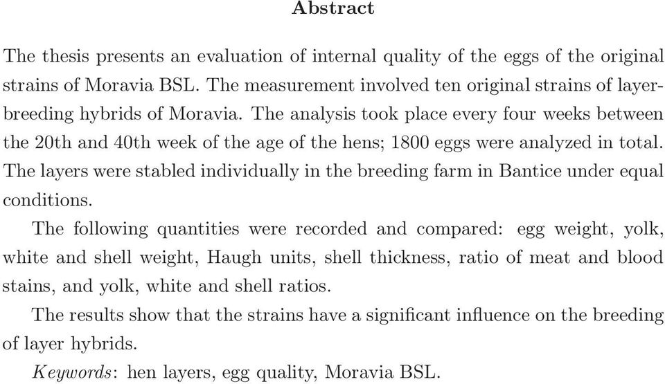 The analysis took place every four weeks between the 20th and 40th week of the age of the hens; 1800 eggs were analyzed in total.